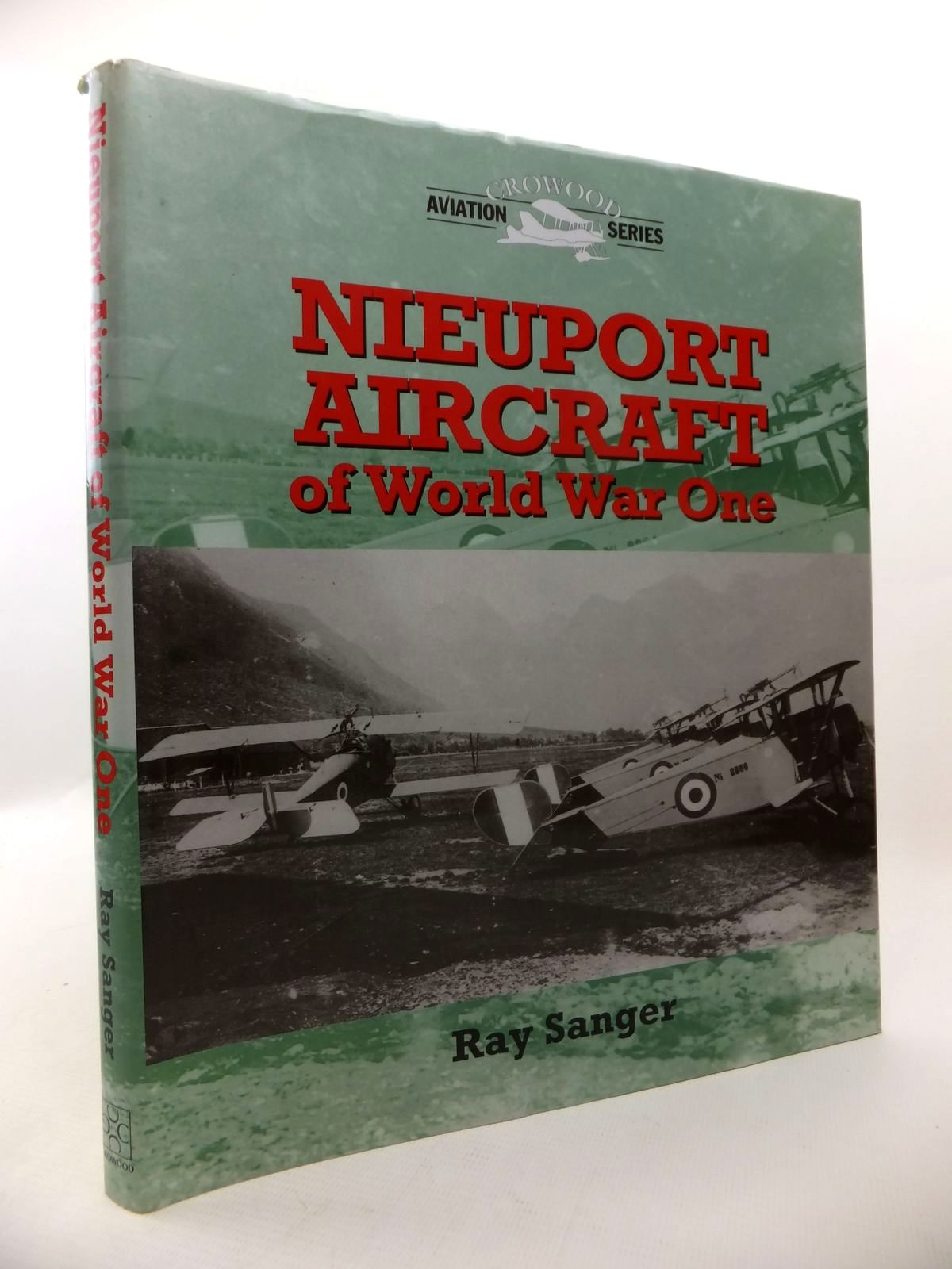 Photo of NIEUPORT AIRCRAFT OF WORLD WAR ONE written by Sanger, Ray published by The Crowood Press (STOCK CODE: 1813252)  for sale by Stella & Rose's Books