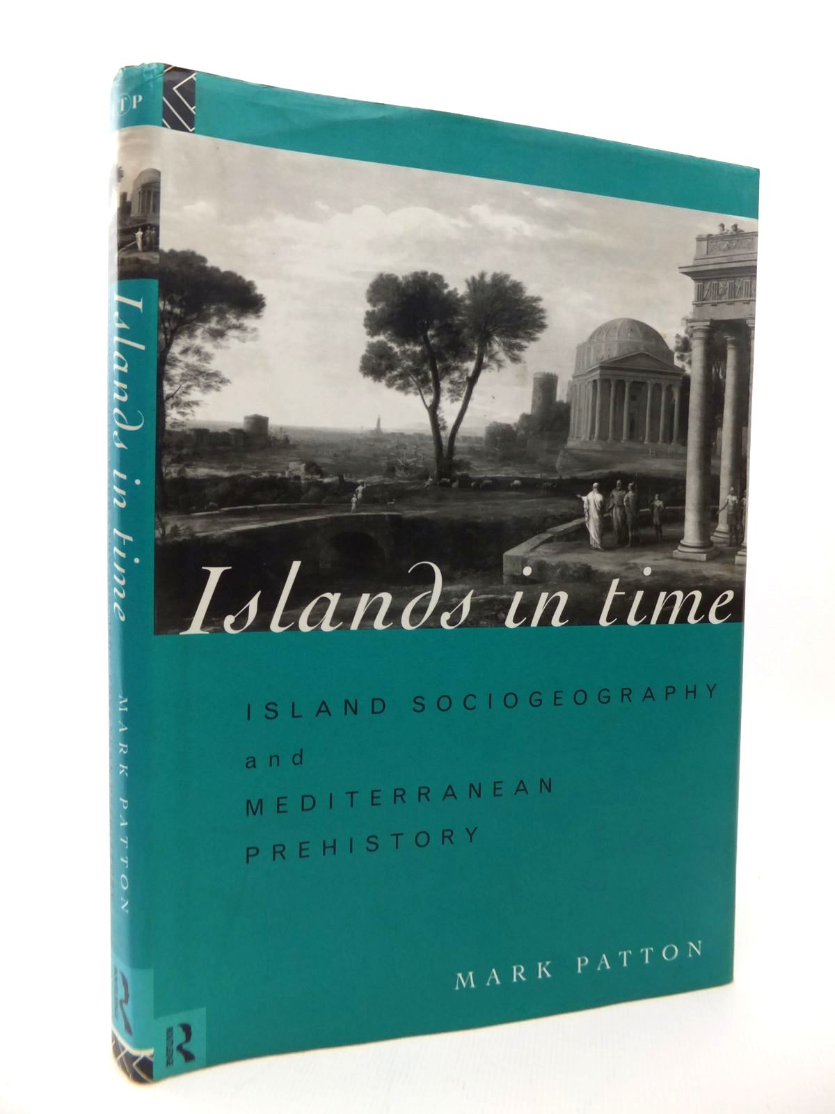 Photo of ISLANDS IN TIME: ISLAND SOCIOGEOGRAPHY AND MEDITERRANEAN PREHISTORY written by Patton, Mark published by Routledge (STOCK CODE: 1814260)  for sale by Stella & Rose's Books