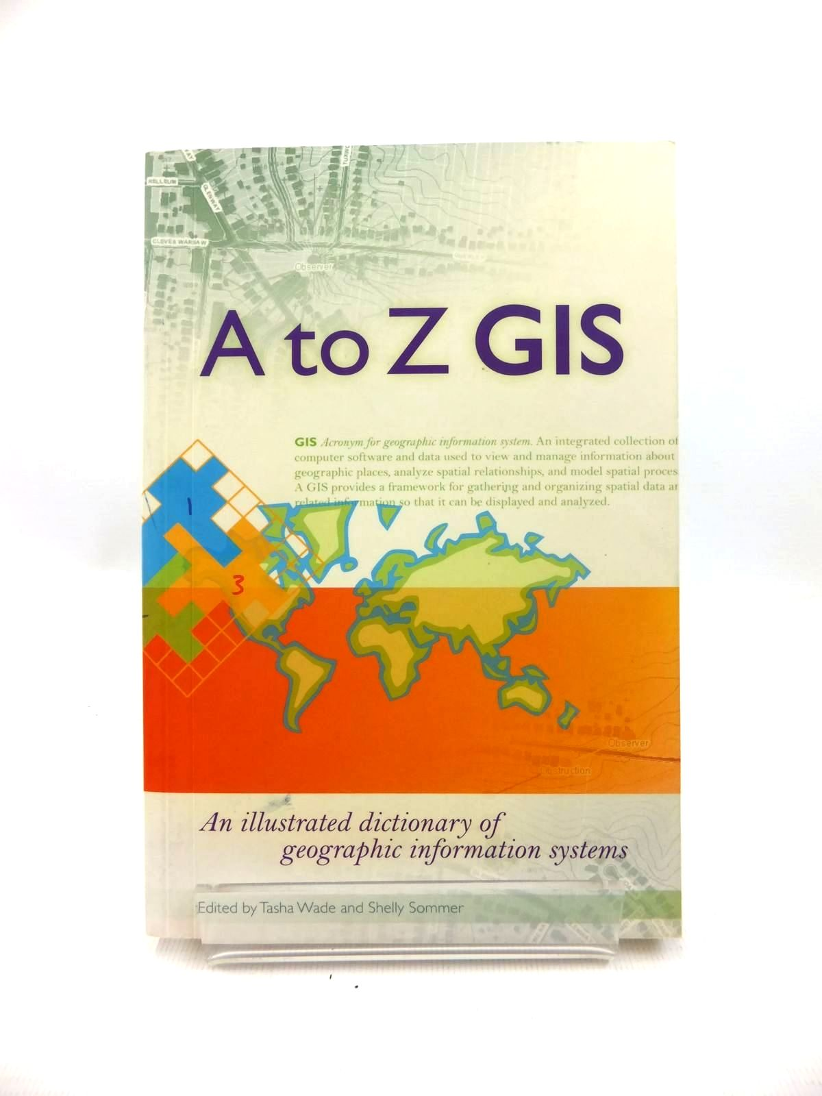 Photo of A TO Z GIS: AN ILLUSTRATED DICTIONARY OF GEOGRAPHIC INFORMATION SYSTEMS written by Wade, Tasha<br />Sommer, Shelly published by Esri Press (STOCK CODE: 1814744)  for sale by Stella & Rose's Books