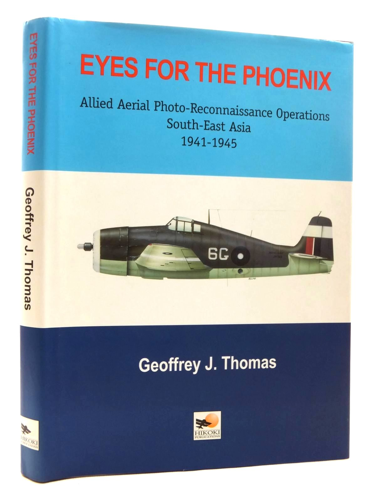 Photo of EYES FOR THE PHOENIX: ALLIED AERIAL PHOTO-RECONNAISANCE OPERATIONS SOUTH-EAST ASIA 1941-1945 written by Thomas, Geoffrey J. published by Hikoki Publications (STOCK CODE: 1815010)  for sale by Stella & Rose's Books