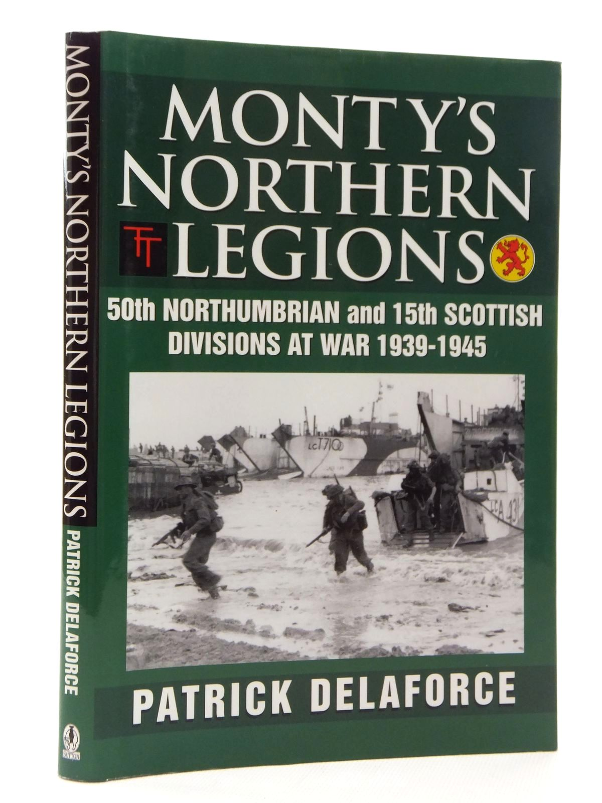 Photo of MONTY'S NORTHERN LEGIONS: 50TH NORTHUMBRIAN AND 15TH SCOTTISH DIVISIONS AT WAR 1939-1945 written by Delaforce, Patrick published by Sutton Publishing (STOCK CODE: 1815041)  for sale by Stella & Rose's Books