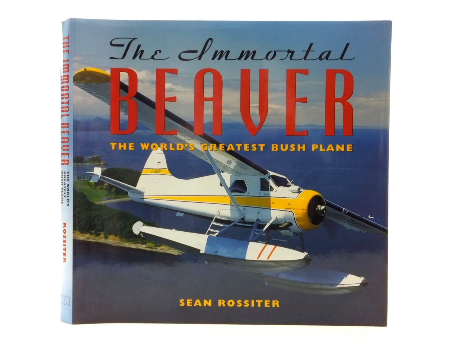 Photo of THE IMMORTAL BEAVER: THE WORLD'S GREATEST BUSH PLANE written by Rossiter, Sean published by Midland Publishing (STOCK CODE: 1815080)  for sale by Stella & Rose's Books