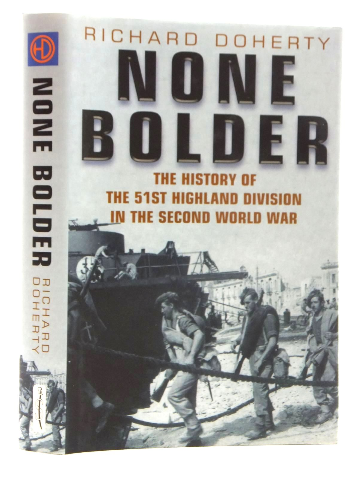 Photo of NONE BOLDER: THE HISTORY OF THE 51ST HIGHLAND DIVISION IN THE SECOND WORLD WAR written by Doherty, Richard published by Spellmount Ltd. (STOCK CODE: 1815097)  for sale by Stella & Rose's Books