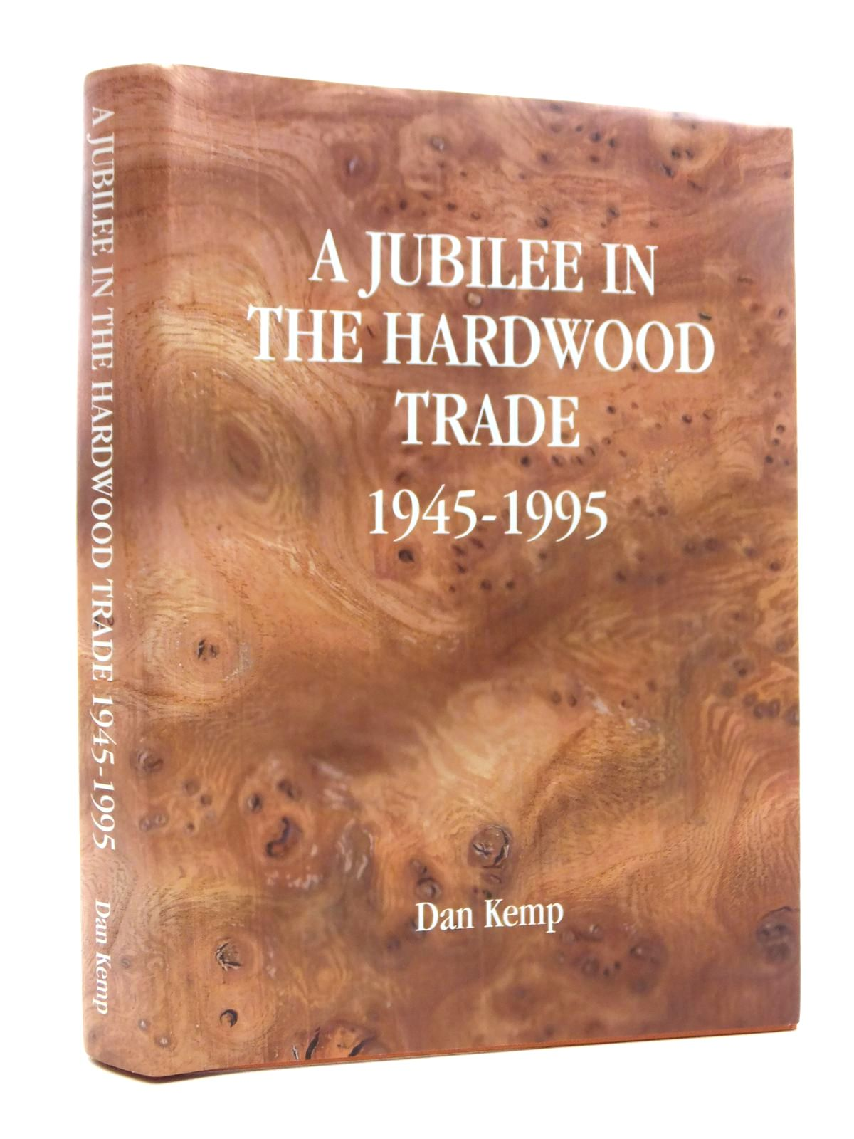 Photo of A JUBILEE IN THE HARDWOOD TRADE 1945-1995 written by Kemp, Dan published by The Kemp House Press (STOCK CODE: 1815420)  for sale by Stella & Rose's Books