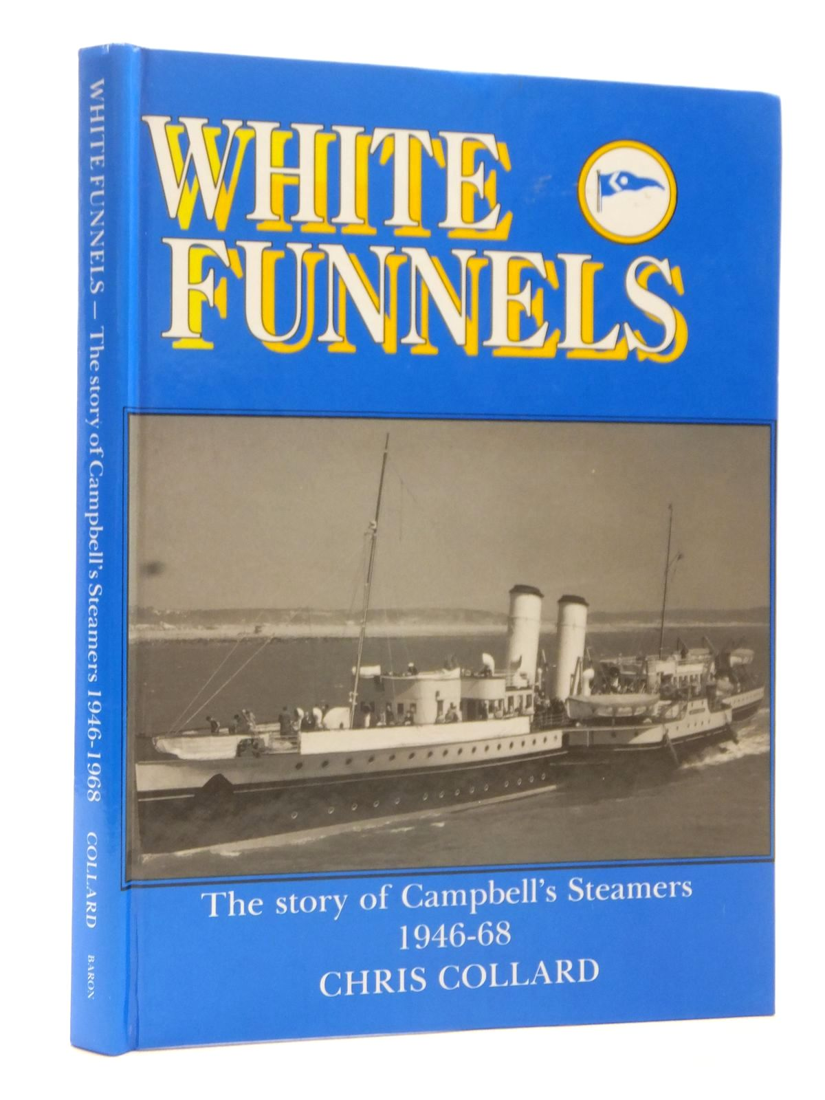 Photo of WHITE FUNNELS: THE STORY OF CAMPBELL'S STEAMERS 1946-1968 written by Collard, Chris published by Baron Birch (STOCK CODE: 1815480)  for sale by Stella & Rose's Books