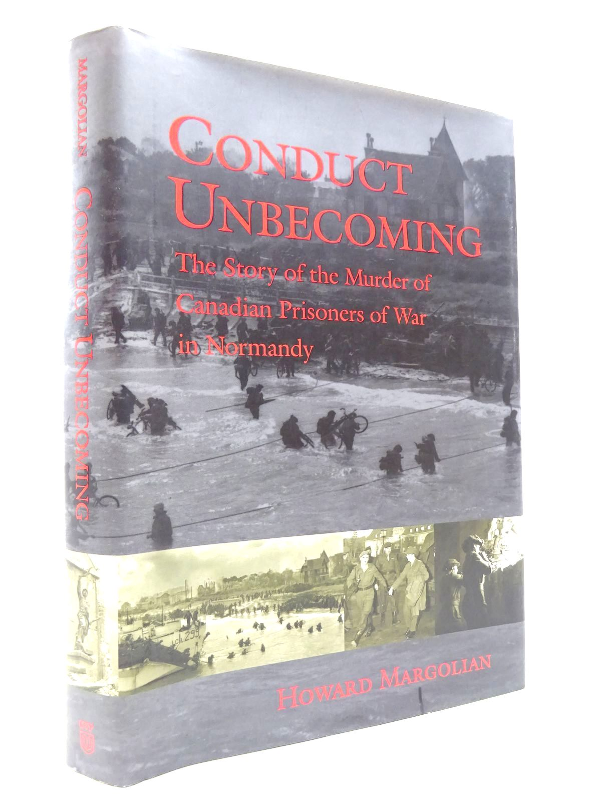 Photo of CONDUCT UNBECOMING: THE STORY OF THE MURDER OF CANADIAN PRISONERS OF WAR IN NORMANDY written by Margolian, Howard published by University Of Toronto Press (STOCK CODE: 1815540)  for sale by Stella & Rose's Books