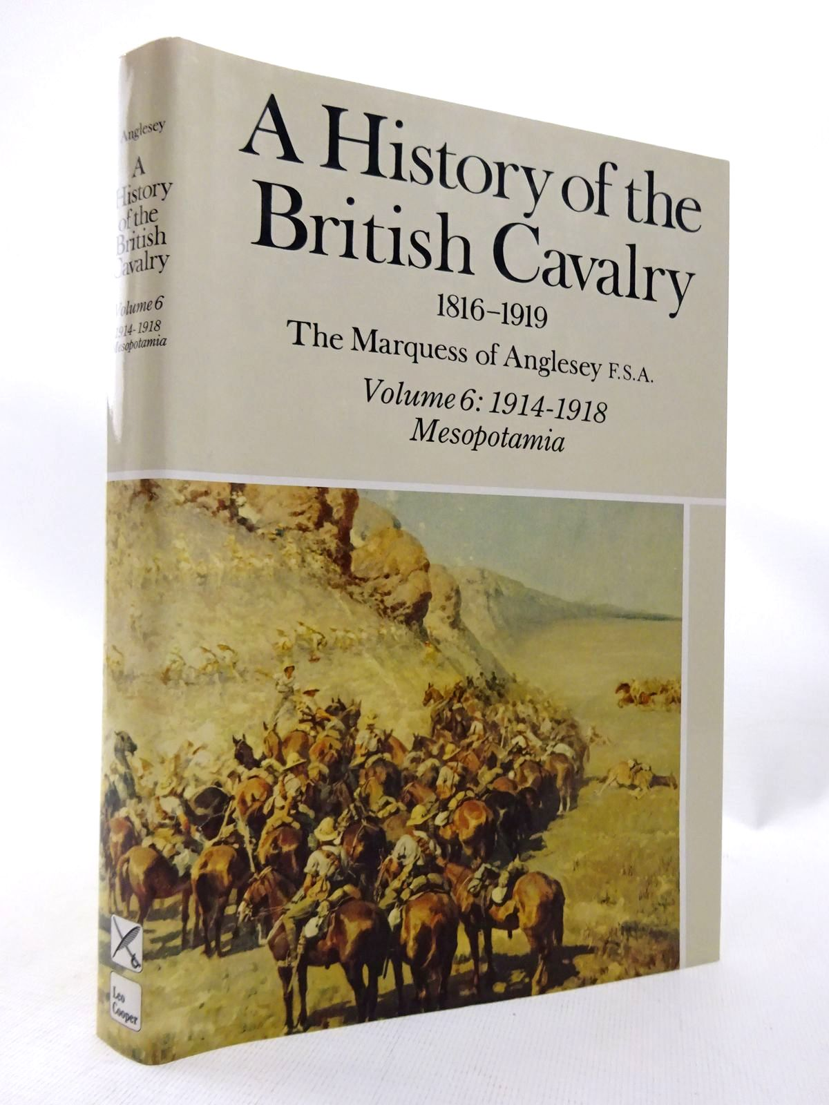 Photo of A HISTORY OF THE BRITISH CAVALRY 1816-1919 VOLUME 6: MESOPOTAMIA 1914-1918 written by Anglesey, The Marquess Of published by Leo Cooper (STOCK CODE: 1815541)  for sale by Stella & Rose's Books