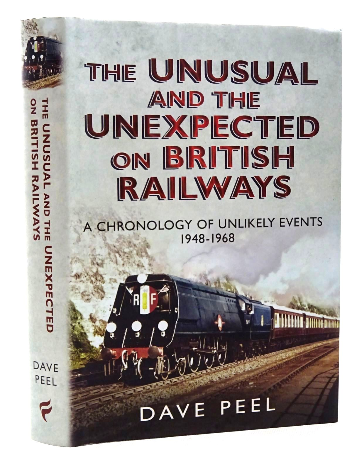 Photo of THE UNUSUAL AND THE UNEXPECTED ON BRITISH RAILWAYS: A CHRONOLOGY OF UNLIKELY EVENTS 1948-1968 written by Peel, Dave published by Fonthill (STOCK CODE: 1815655)  for sale by Stella & Rose's Books