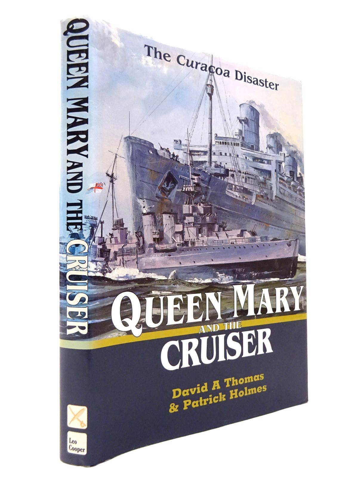 Photo of QUEEN MARY AND THE CRUISER: THE CURACOA DISASTER written by Thomas, David A.<br />Holmes, Patrick published by Leo Cooper (STOCK CODE: 1815809)  for sale by Stella & Rose's Books