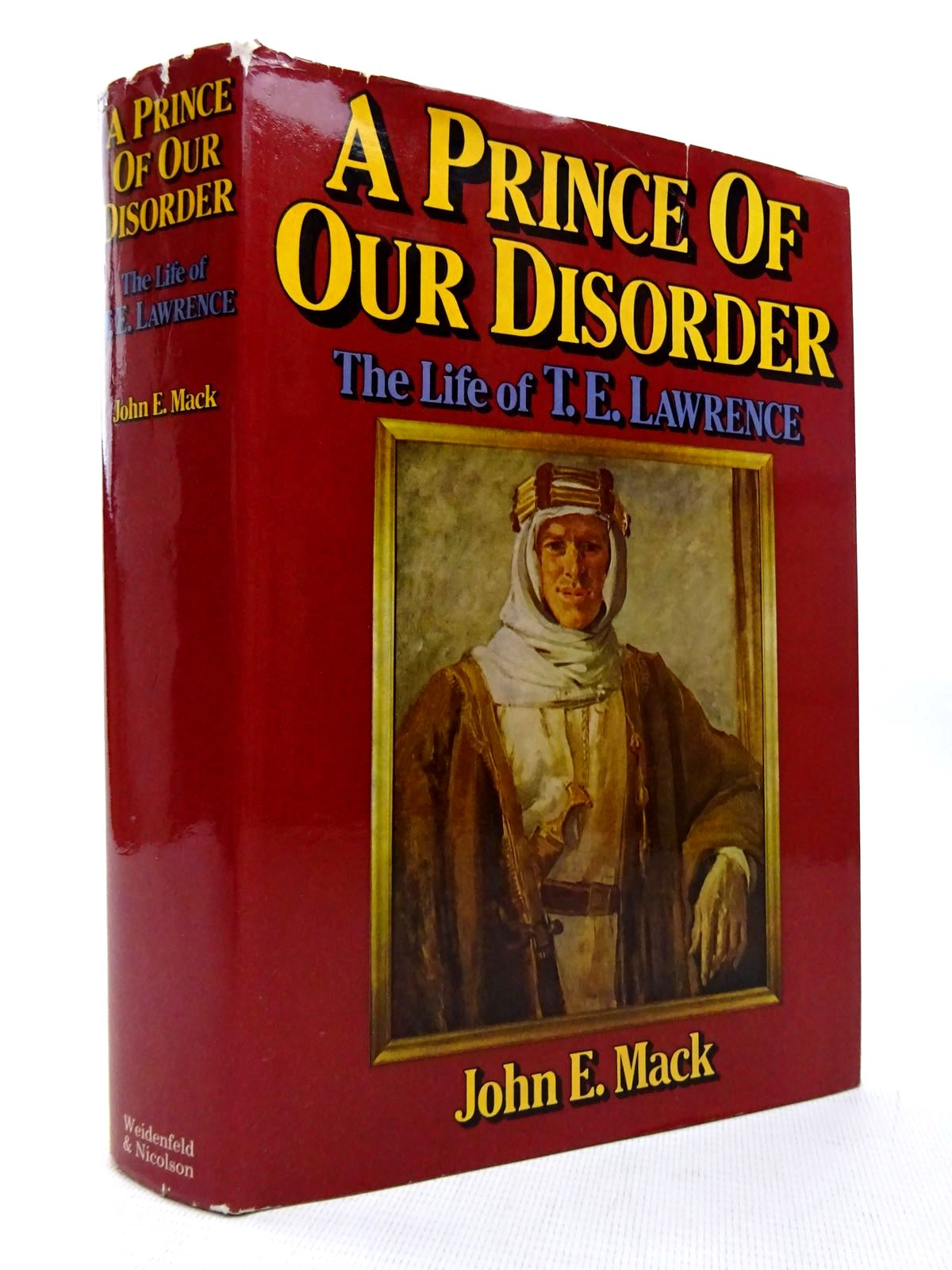 Photo of A PRINCE OF OUR DISORDER THE LIFE OF T.E. LAWRENCE written by Mack, John E. published by Weidenfeld and Nicolson (STOCK CODE: 1816391)  for sale by Stella & Rose's Books