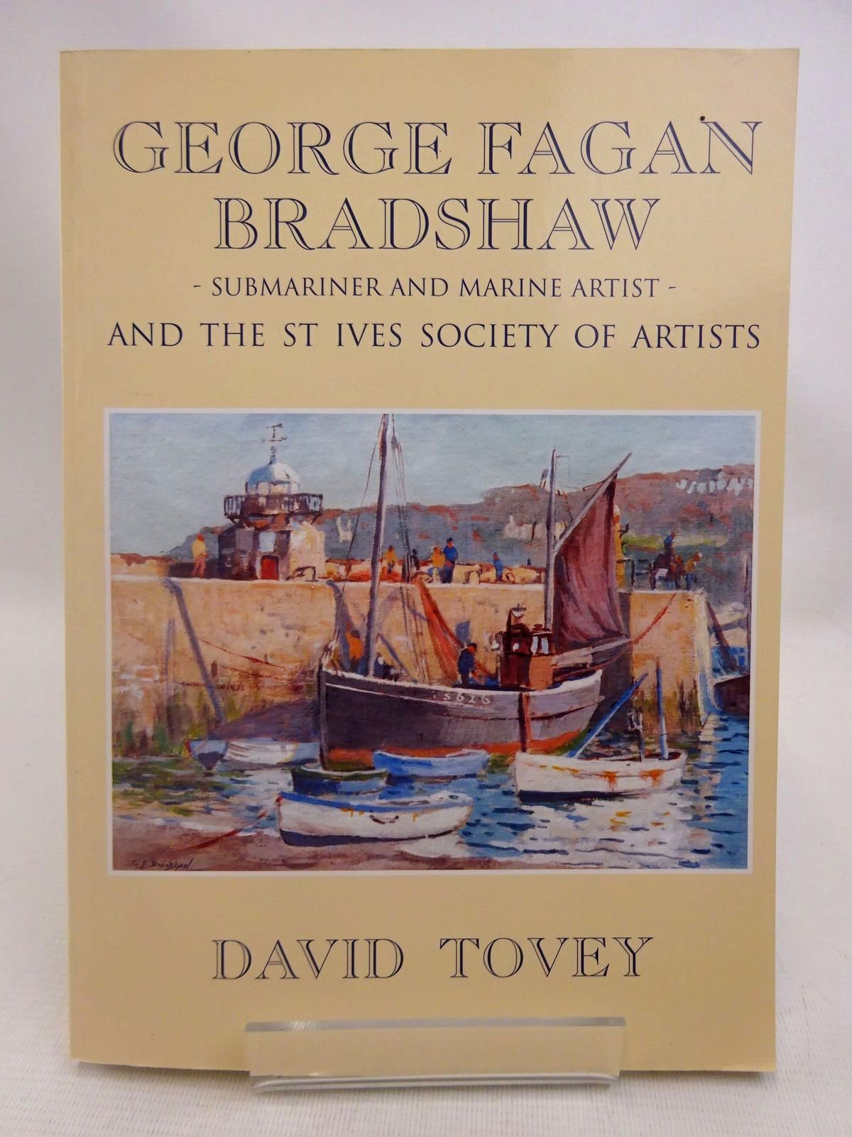 Photo of GEORGE FAGAN BRADSHAW - SUBMARINER AND MARINE ARTIST - AND THE ST IVES SOCIETY OF ARTISTS written by Tovey, David illustrated by Bradshaw, George Fagan published by Wilson Books (STOCK CODE: 1816503)  for sale by Stella & Rose's Books