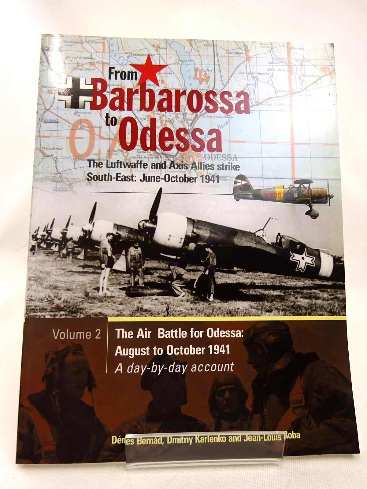 Photo of FROM BARBAROSSA TO ODESSA: THE LUFTWAFFE AND AXIS ALLIES STRIKE SOUTH-EAST: JUNE-OCTOBER 1941 VOLUME 2 written by Bernad, Denes<br />Karlenko, Dmitriy<br />Roba, Jean-Louis published by Midland Publishing (STOCK CODE: 1816573)  for sale by Stella & Rose's Books