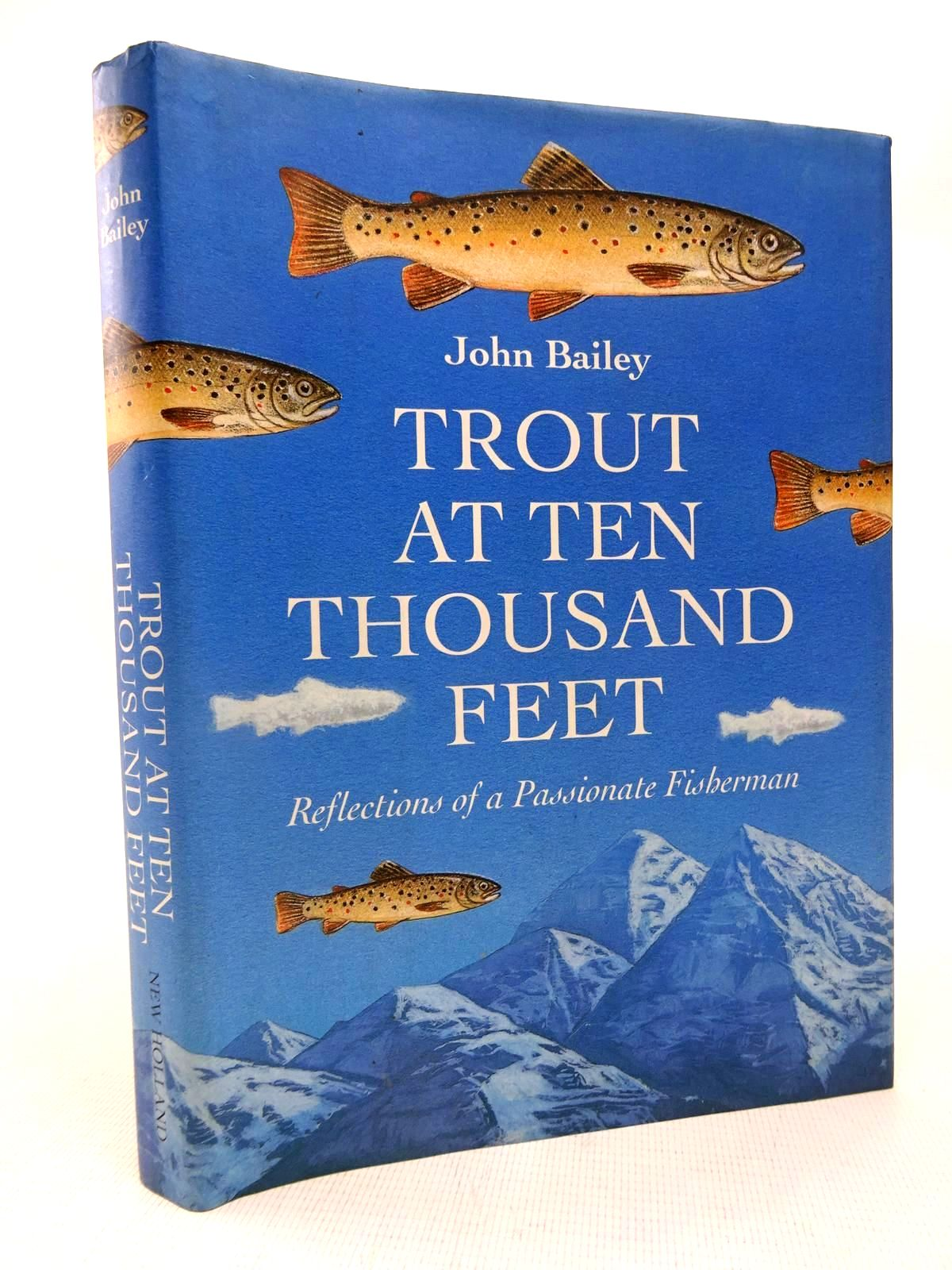 Photo of TROUT AT TEN THOUSAND FEET written by Bailey, John published by New Holland (STOCK CODE: 1816646)  for sale by Stella & Rose's Books