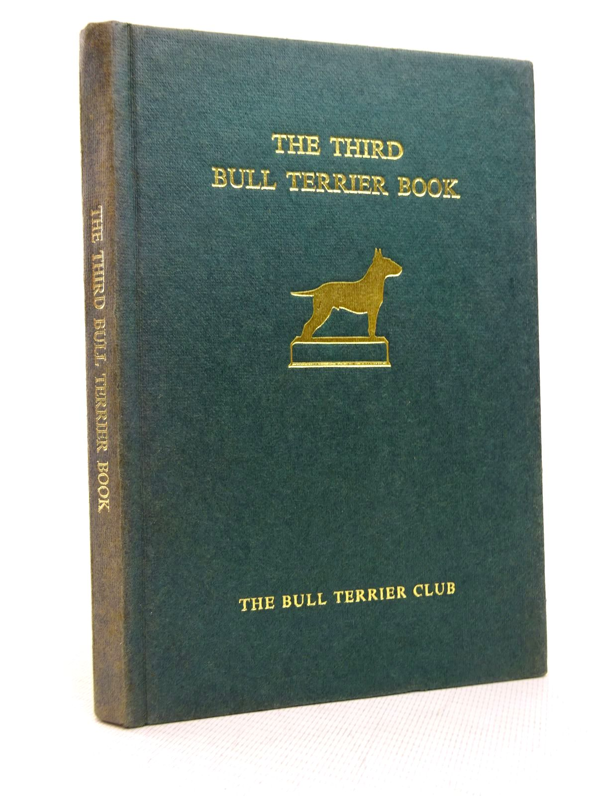 Photo of THE THIRD BULL TERRIER BOOK written by Sweeten, Margaret O. published by The Bull Terrier Club (STOCK CODE: 1816783)  for sale by Stella & Rose's Books