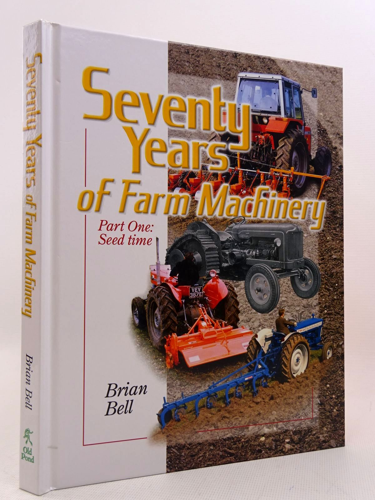 Photo of SEVENTY YEARS OF FARM MACHINERY PART ONE: SEED TIME written by Bell, Brian published by Old Pond Publishing (STOCK CODE: 1816997)  for sale by Stella & Rose's Books