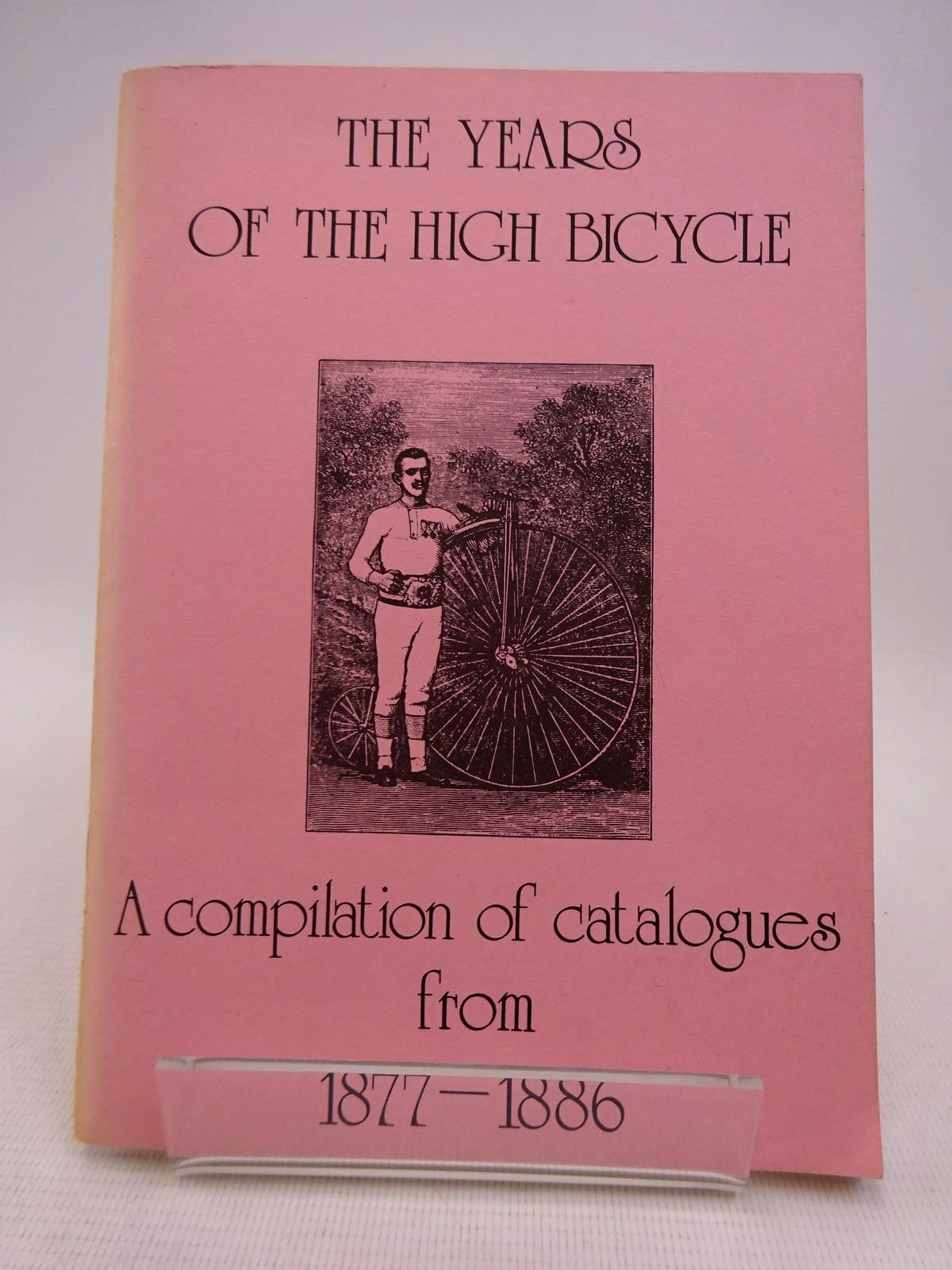 Photo of THE YEARS OF THE HIGH BICYCLE: A COMPILATION OF CATALOGUES FROM 1877-1886 written by Roberts, Derek published by John Pinkerton (STOCK CODE: 1817058)  for sale by Stella & Rose's Books