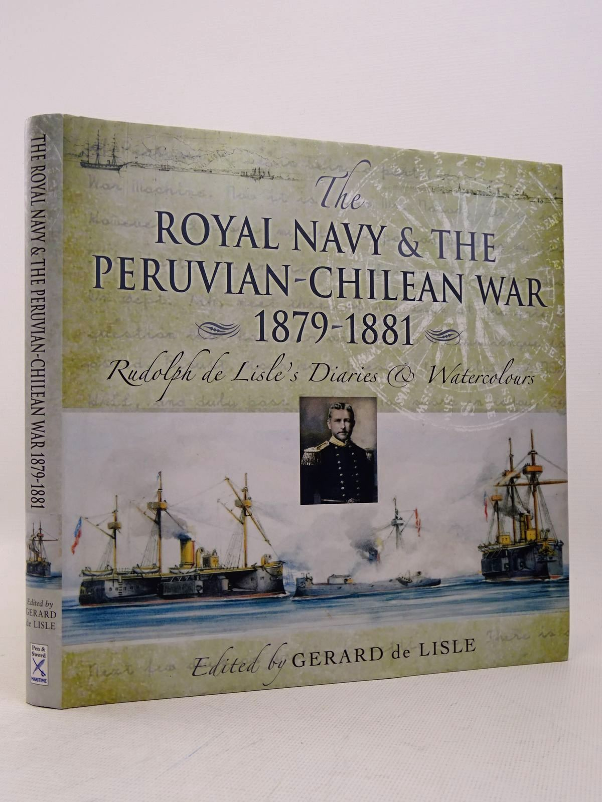 Photo of THE ROYAL NAVY & THE PERUVIAN-CHILEAN WAR 1879-1881 written by De Lisle, Rudolph<br />De Lisle, Gerard published by Pen & Sword Maritime (STOCK CODE: 1817313)  for sale by Stella & Rose's Books