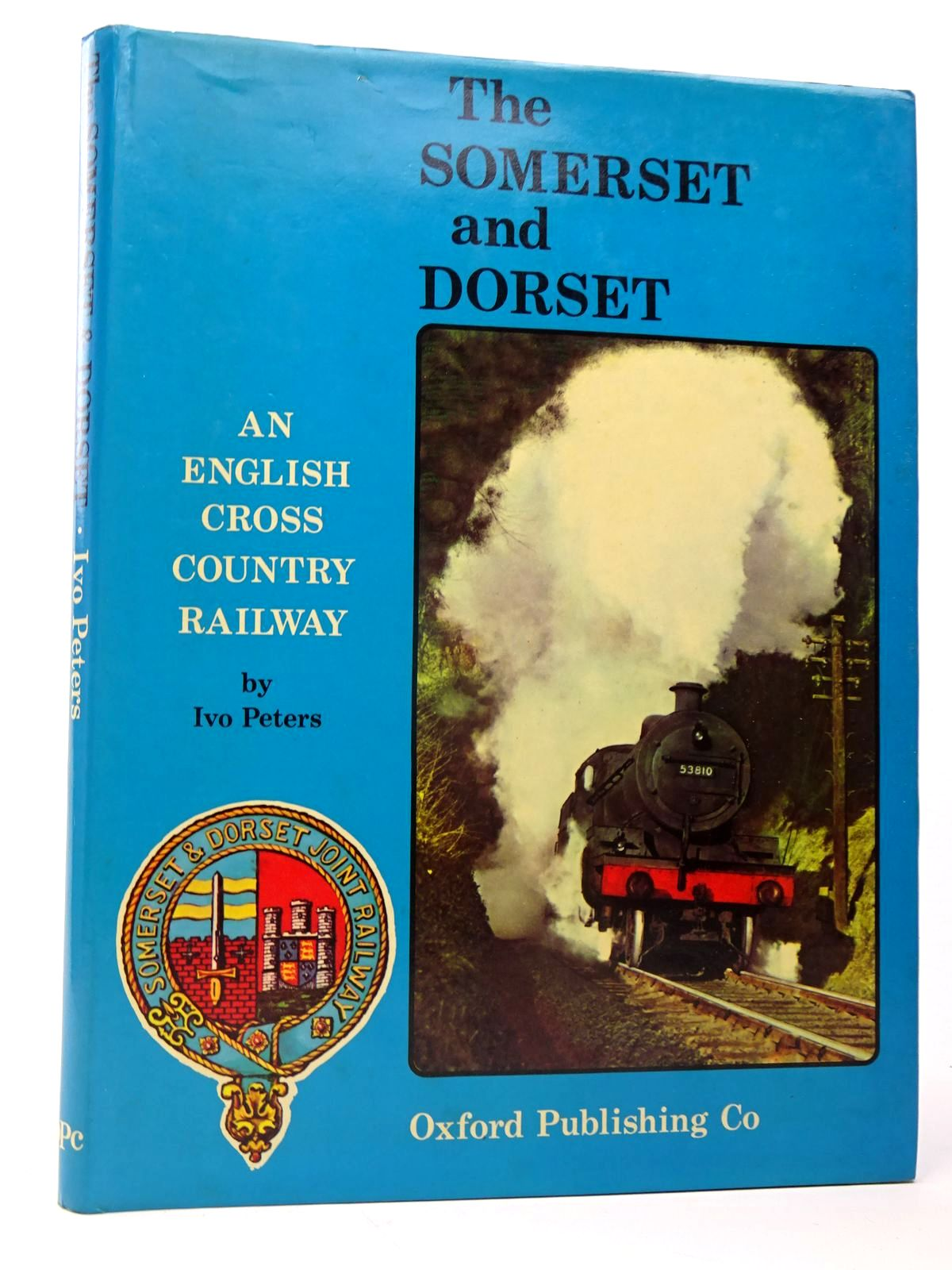 Photo of THE SOMERSET & DORSET: AN ENGLISH CROSS-COUNTRY RAILWAY written by Peters, Ivo published by Oxford Publishing (STOCK CODE: 1817481)  for sale by Stella & Rose's Books
