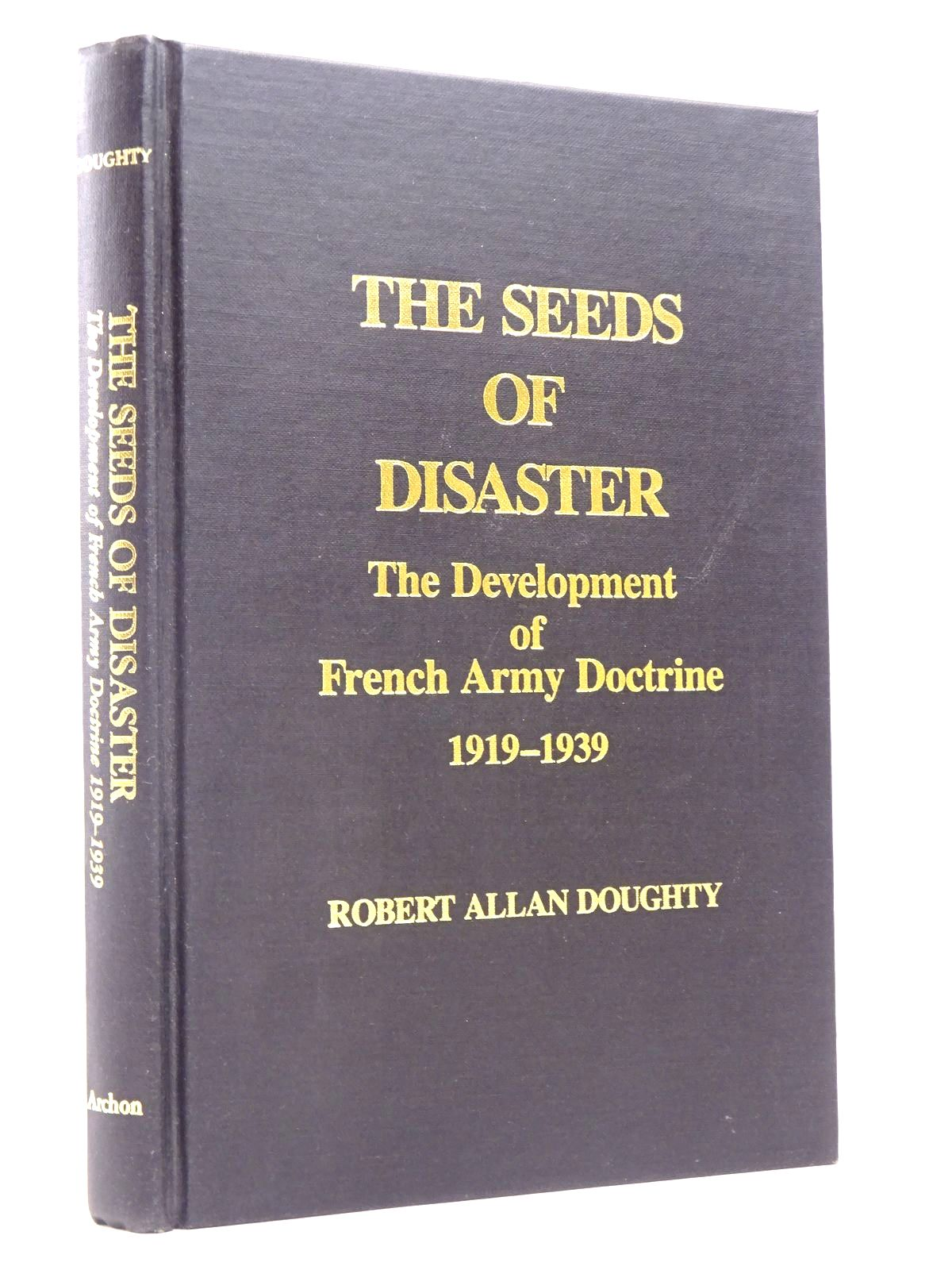 Photo of THE SEEDS OF DISASTER: THE DEVELOPMENT OF FRENCH ARMY DOCTRINE 1919-1939