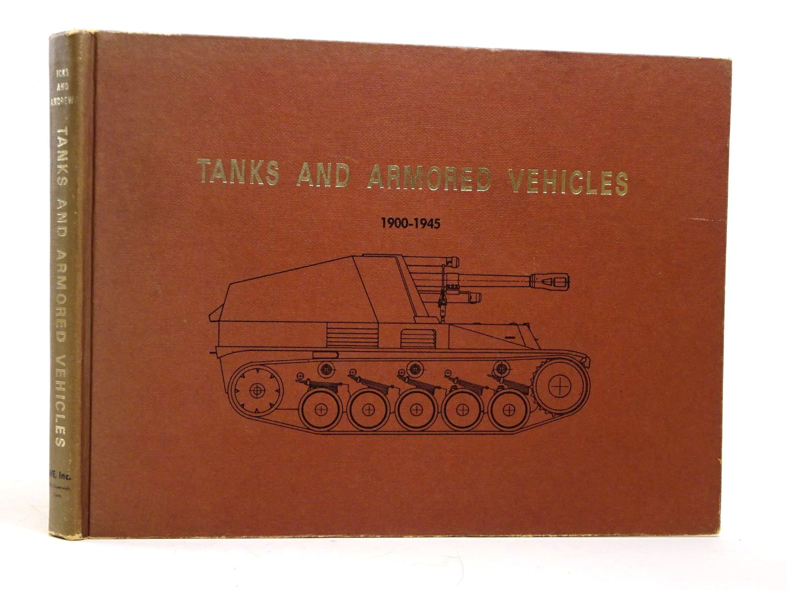 Photo of TANKS AND ARMORED VEHICLES 1900-1945 written by Icks, Robert J. published by WE Inc. (STOCK CODE: 1817818)  for sale by Stella & Rose's Books