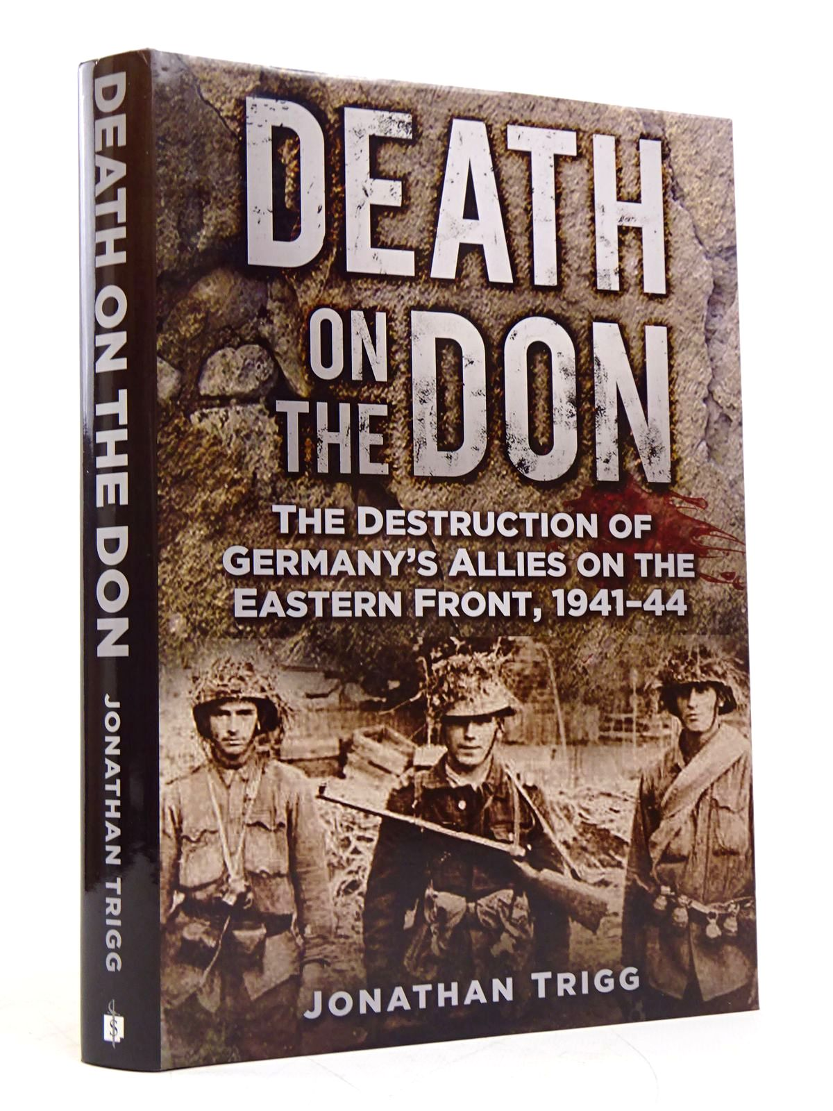 Photo of DEATH ON THE DON: THE DESTRUCTION OF GERMANY'S ALLIES ON THE EASTERN FRONT, 1941-44 written by Trigg, Jonathan published by Spellmount Ltd. (STOCK CODE: 1817871)  for sale by Stella & Rose's Books