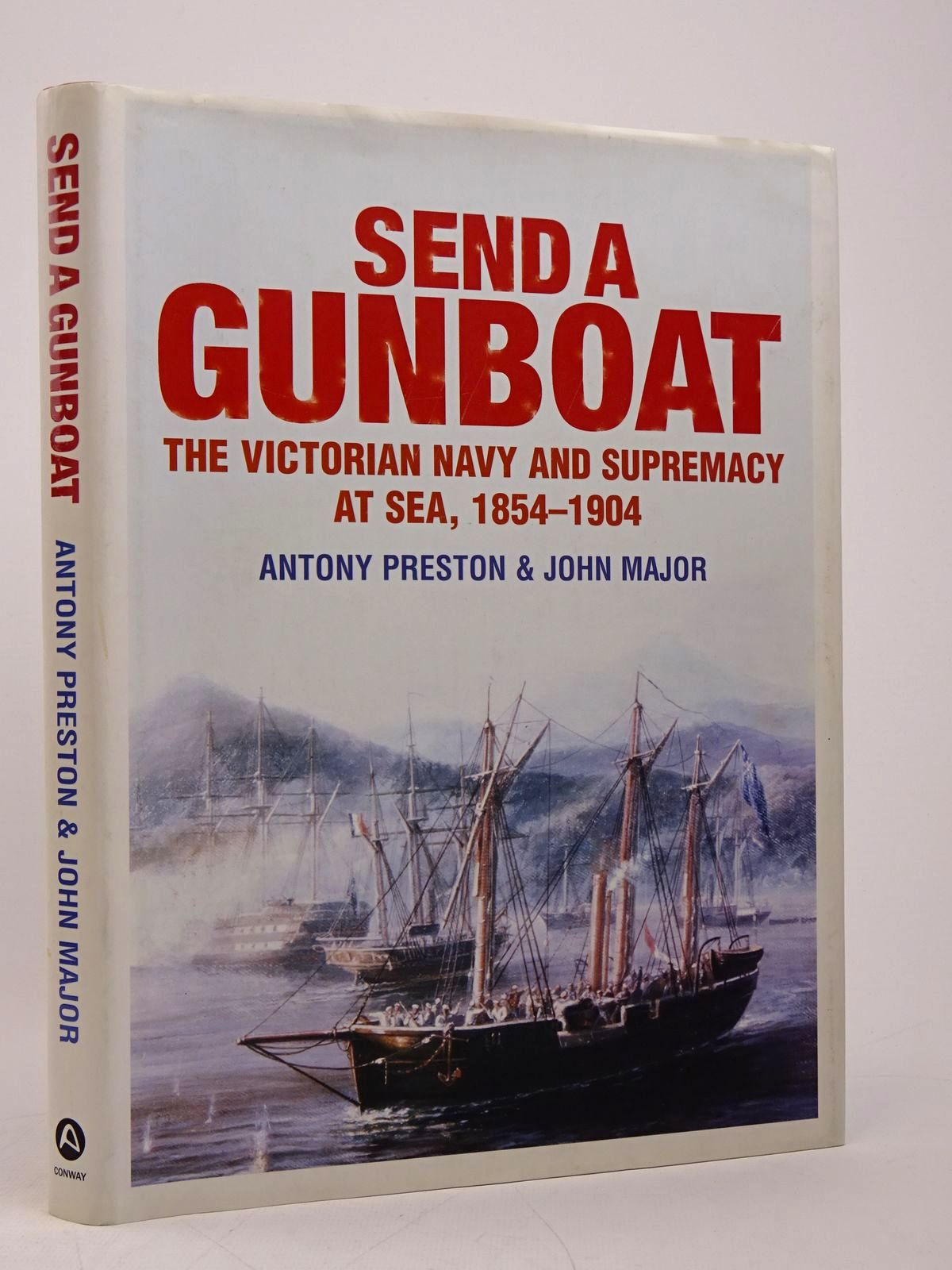 Photo of SEND A GUNBOAT: THE VICTORIAN NAVY AND SUPREMACY AT SEA 1854-1904