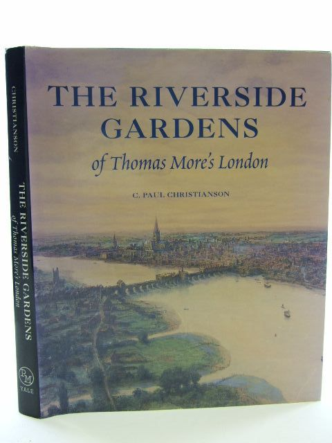 Photo of THE RIVERSIDE GARDENS OF THOMAS MORE'S LONDON written by Christianson, C. Paul published by Yale University Press (STOCK CODE: 2105038)  for sale by Stella & Rose's Books