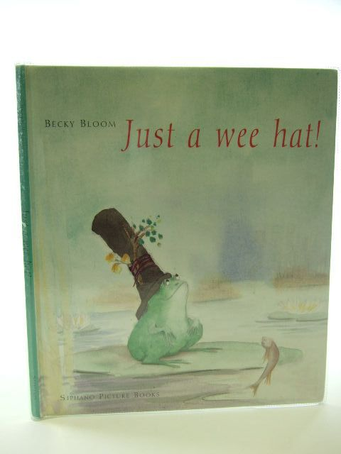 Photo of JUST A WEE HAT! written by Bloom, Becky illustrated by Bloom, Becky published by Siphano Picture Books (STOCK CODE: 2105105)  for sale by Stella & Rose's Books