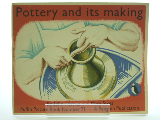 Photo of POTTERY AND ITS MAKING written by Thomas, John illustrated by Sikes, Mary published by Penguin Books (STOCK CODE: 2105488)  for sale by Stella & Rose's Books