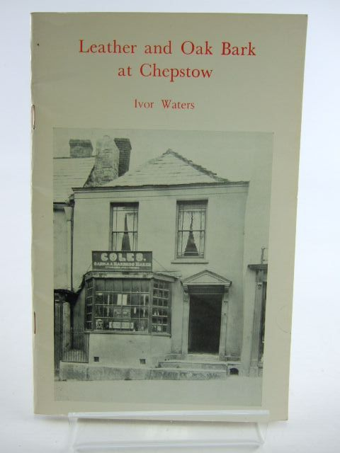 Photo of LEATHER AND OAK BARK AT CHEPSTOW written by Waters, Ivor published by The Chepstow Society (STOCK CODE: 2105847)  for sale by Stella & Rose's Books