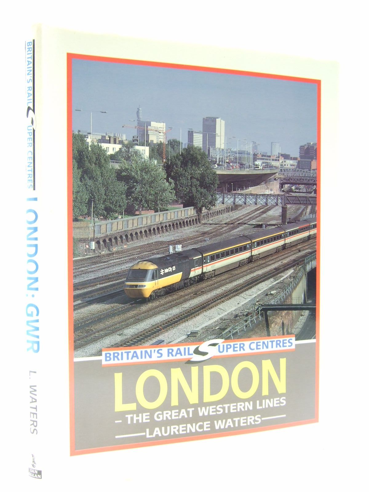 Photo of BRITAIN'S RAIL SUPER CENTRES LONDON THE GREAT WESTERN LINES written by Waters, Laurence published by Ian Allan (STOCK CODE: 2108400)  for sale by Stella & Rose's Books