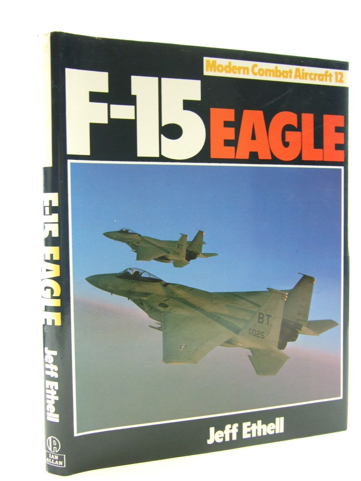 Photo of F-15 EAGLE written by Ethell, Jeffrey published by Ian Allan Ltd. (STOCK CODE: 2108632)  for sale by Stella & Rose's Books