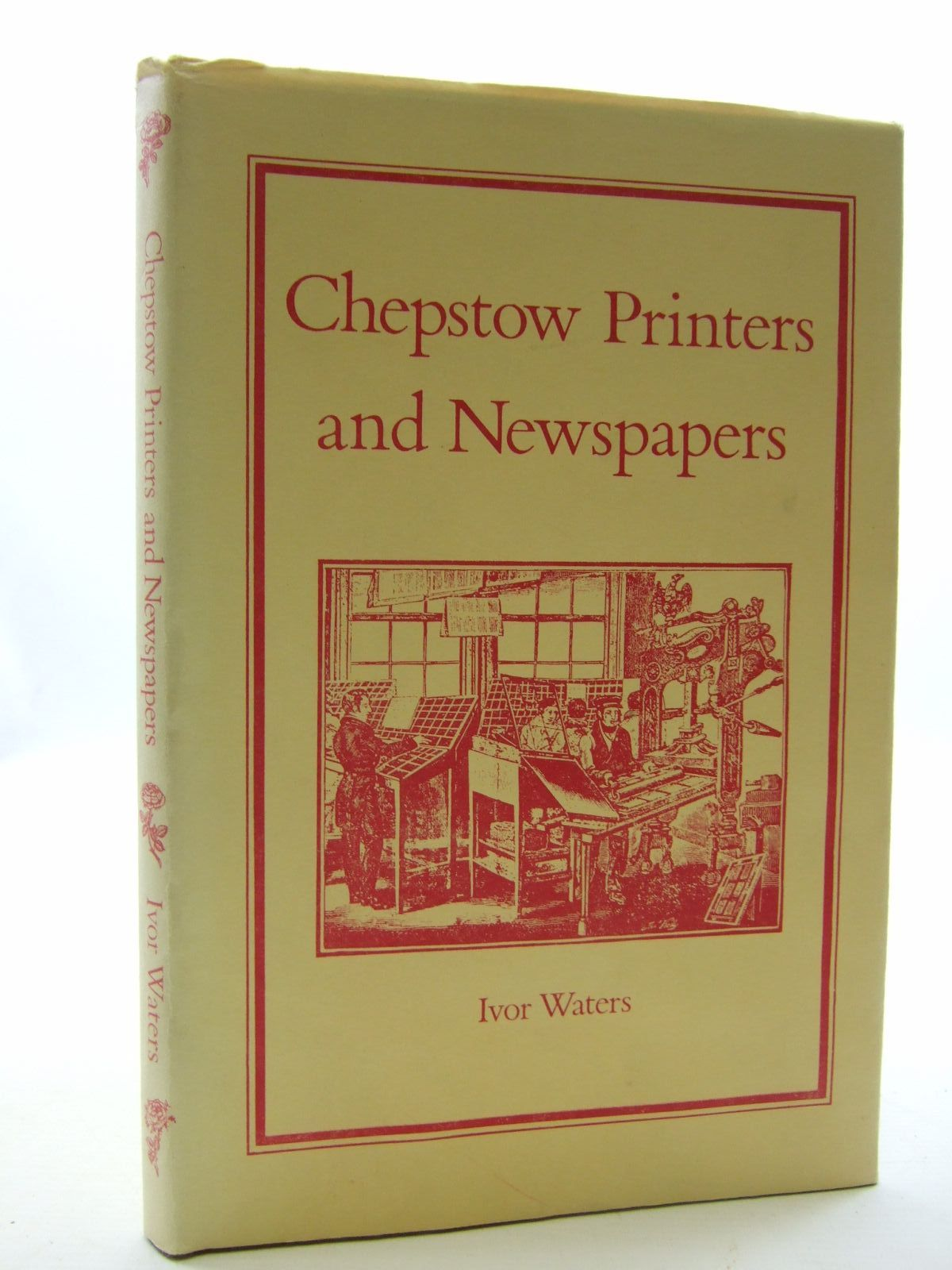 Photo of CHEPSTOW PRINTERS AND NEWSPAPERS written by Waters, Ivor illustrated by Waters, Mercedes published by Moss Rose Press (STOCK CODE: 2109311)  for sale by Stella & Rose's Books