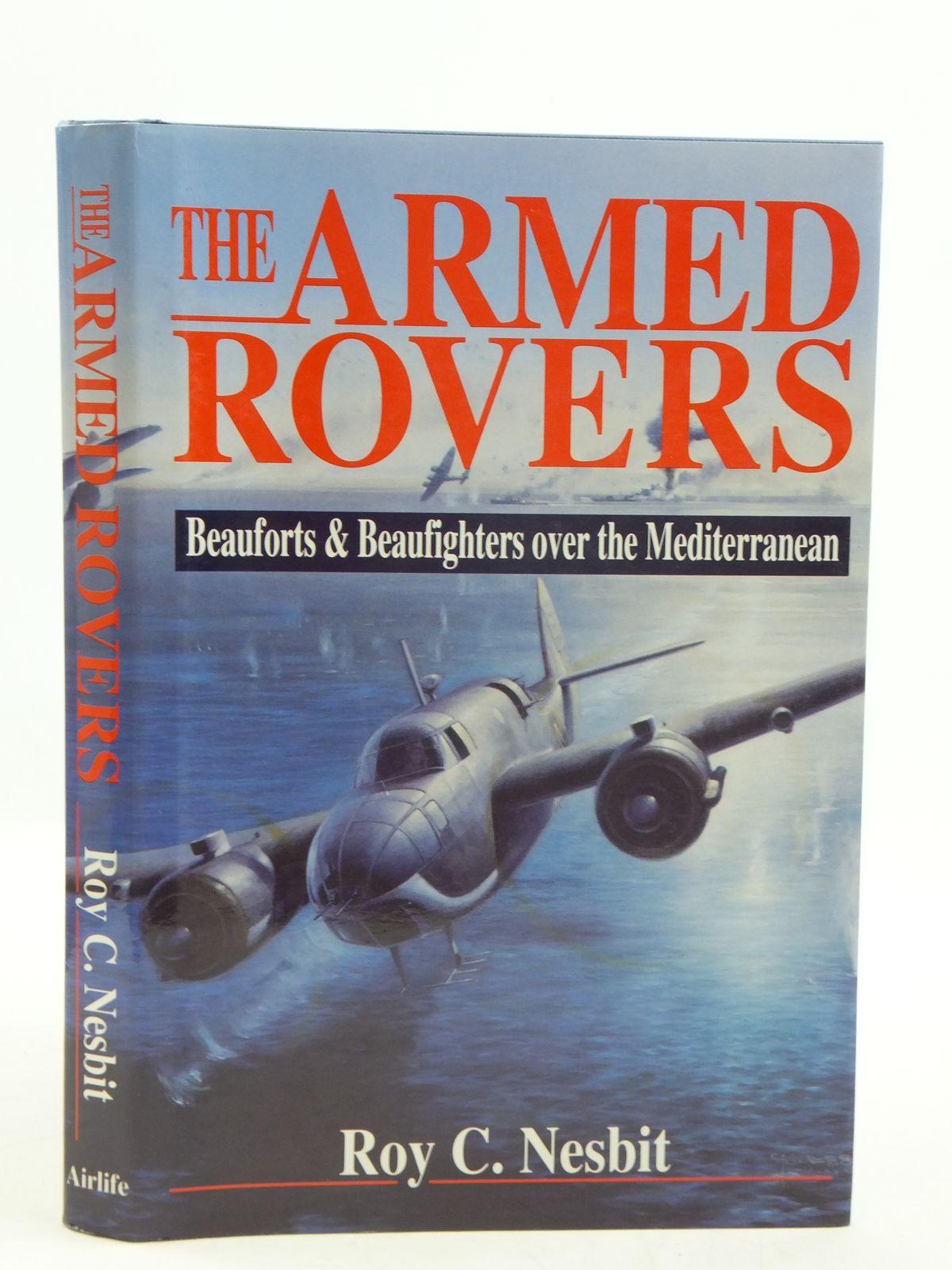 Photo of THE ARMED ROVERS BEAUFORTS & BEAUFIGHTERS OVER THE MEDITERRANEAN written by Nesbit, Roy Conyers published by Airlife (STOCK CODE: 2110899)  for sale by Stella & Rose's Books