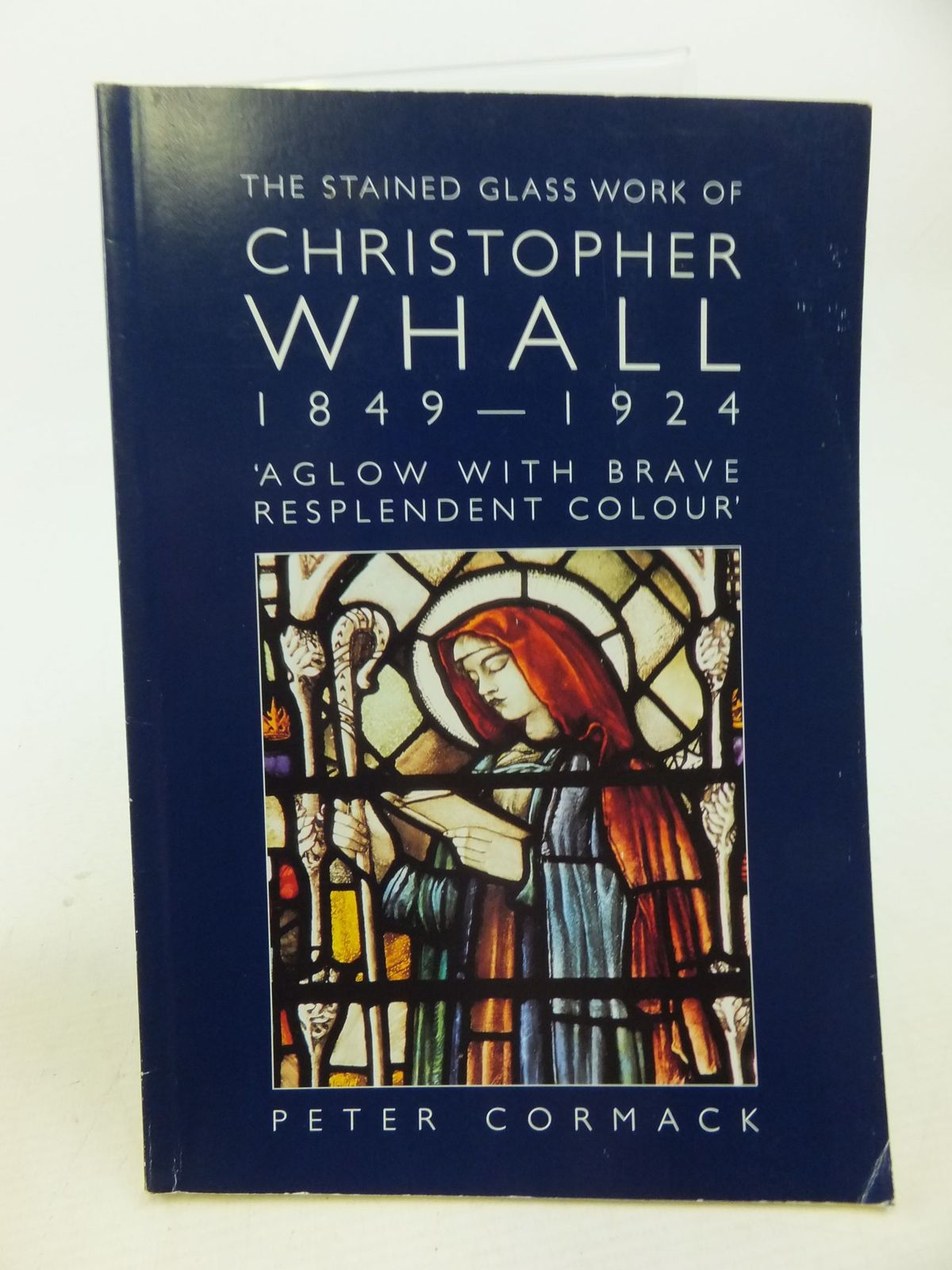 Photo of THE STAINED GLASS WORK OF CHRISTOPHER WHALL 1849-1924 written by Cormack, Peter (STOCK CODE: 2114094)  for sale by Stella & Rose's Books