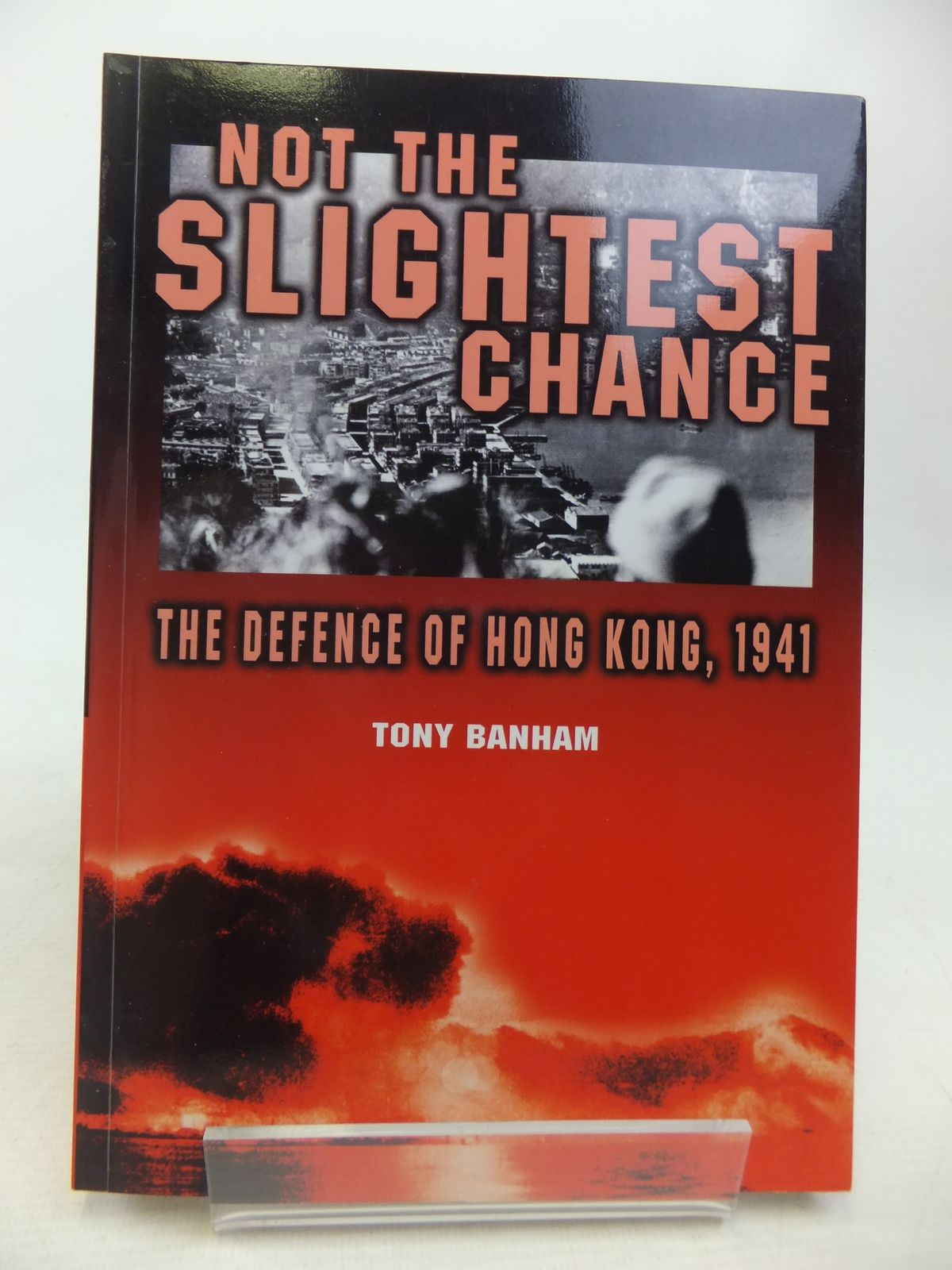 Photo of NOT THE SLIGHTEST CHANCE THE DEFENCE OF HONG KONG, 1941