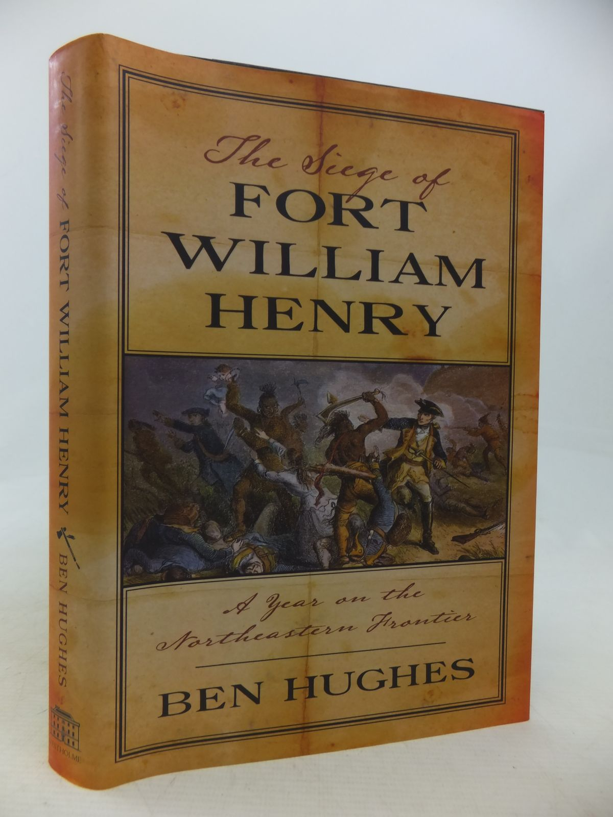 Photo of THE SIEGE OF FORT WILLIAM HENRY A YEAR ON THE NORTHEASTERN FRONTIER