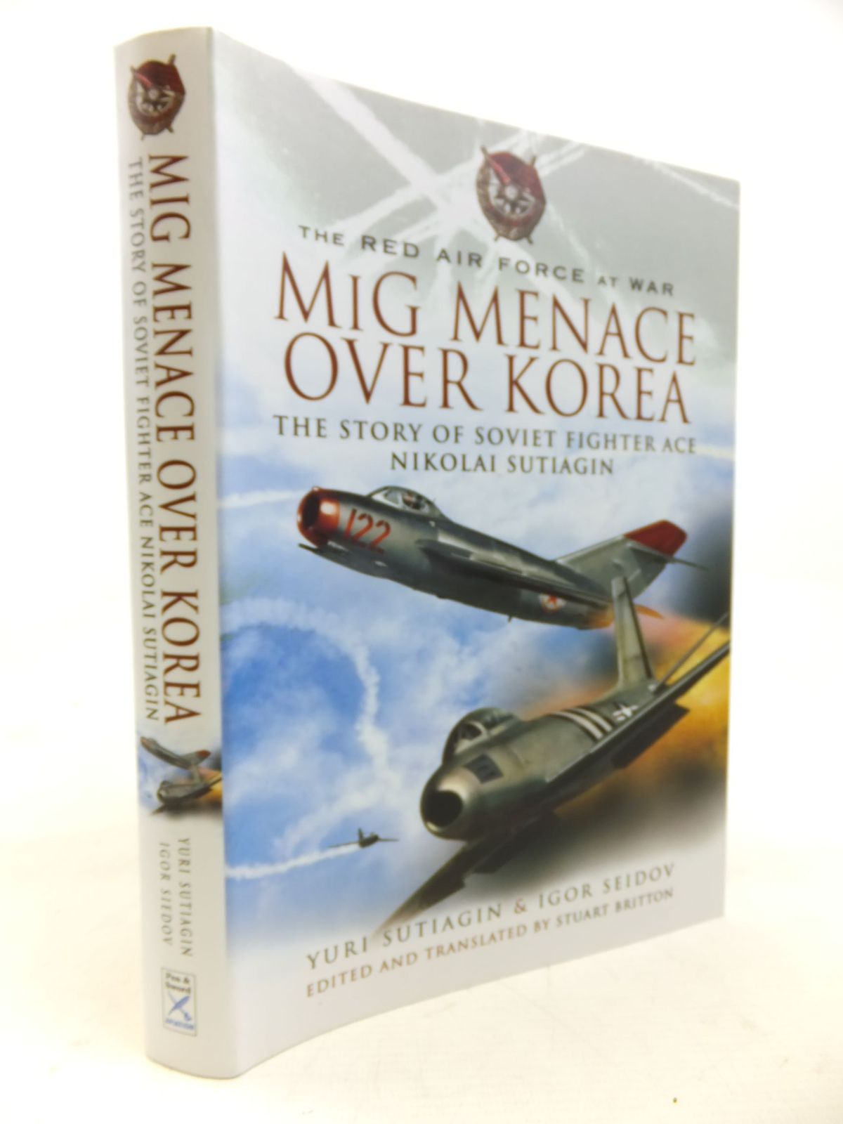 Photo of MIG MENACE OVER KOREA THE STORY OF SOVIET FIGHTER ACE NIKOLAI SUTIAGIN written by Sutiagin, Yuri<br />Seidov, Igor<br />Britton, Stuart published by Pen & Sword Aviation (STOCK CODE: 2116156)  for sale by Stella & Rose's Books