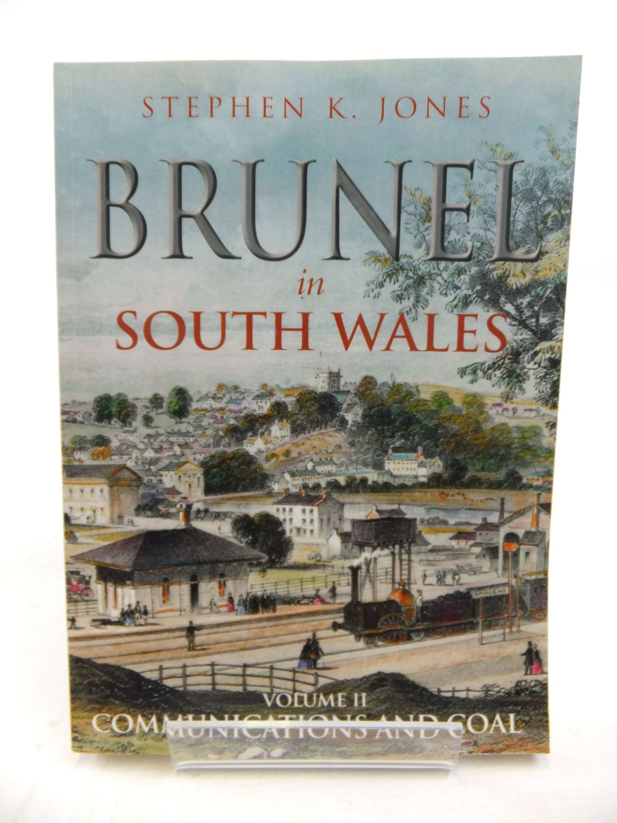 Photo of BRUNEL IN SOUTH WALES VOLUME II COMMUNICATIONS AND COAL written by Jones, Stephen K. published by The History Press (STOCK CODE: 2116345)  for sale by Stella & Rose's Books