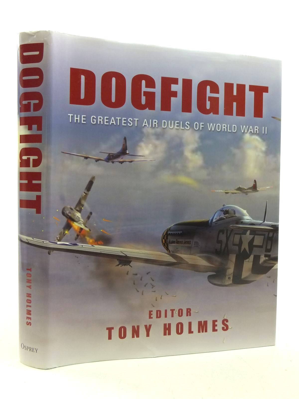 Photo of DOGFIGHT THE GREATEST AIR DUELS OF WORLD WAR II written by Holmes, Tony published by Osprey Publishing (STOCK CODE: 2117673)  for sale by Stella & Rose's Books