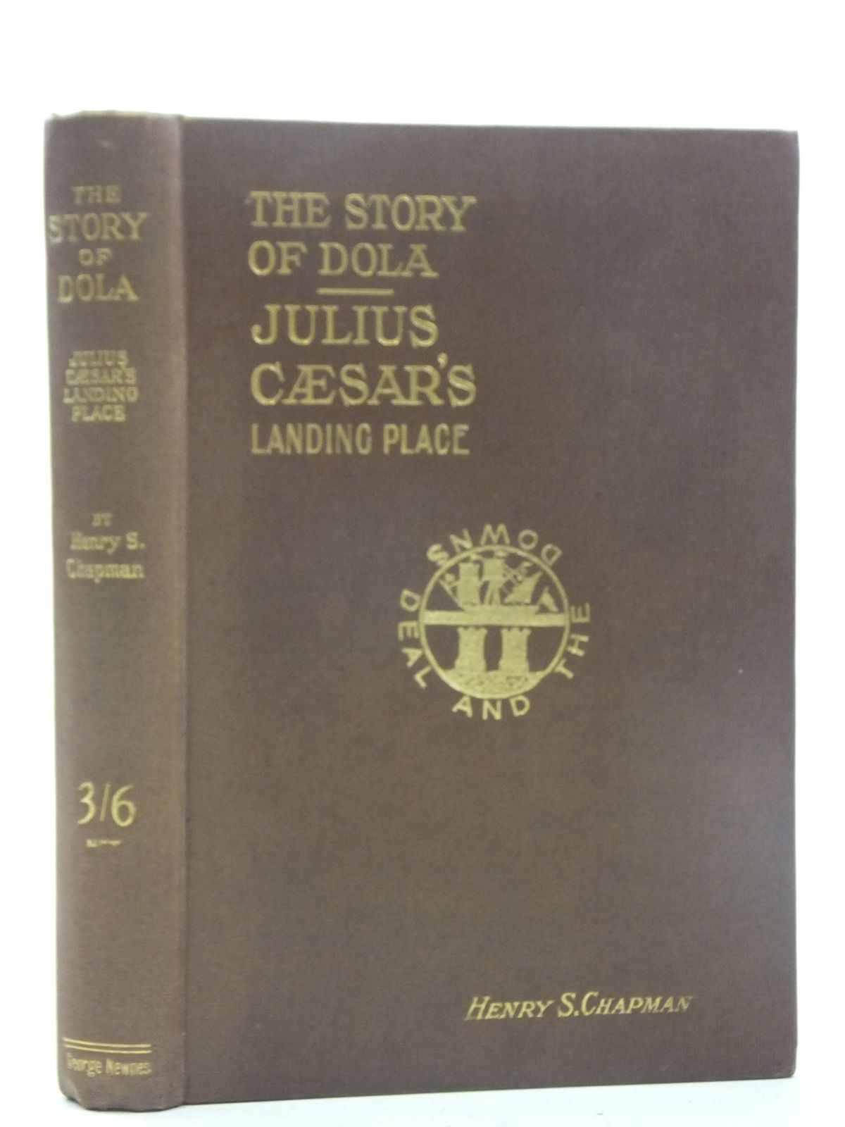 Photo of THE STORY OF DOLA JULIUS CAESAR'S LANDING PLACE A ROMANTIC HISTORY OF EARLY BRITAIN written by Chapman, Henry S. published by George Newnes Limited (STOCK CODE: 2117960)  for sale by Stella & Rose's Books