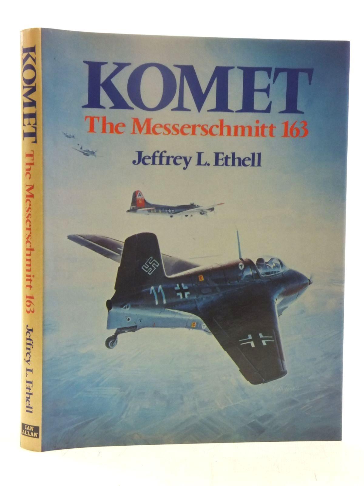 Photo of KOMET THE MESSERSCHMITT 163 written by Ethell, Jeffrey L. published by Ian Allan Ltd. (STOCK CODE: 2118243)  for sale by Stella & Rose's Books
