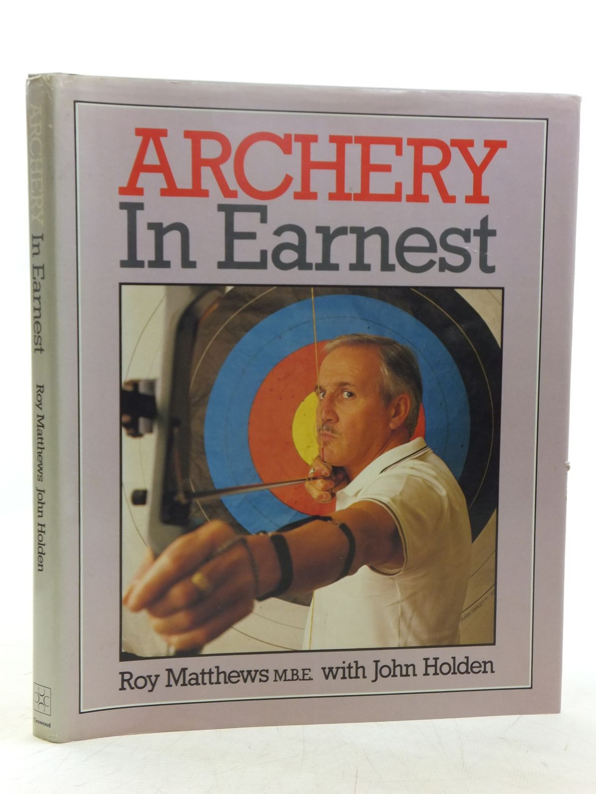 Photo of ARCHERY IN EARNEST written by Matthews, Roy<br />Holden, John published by The Crowood Press (STOCK CODE: 2118737)  for sale by Stella & Rose's Books