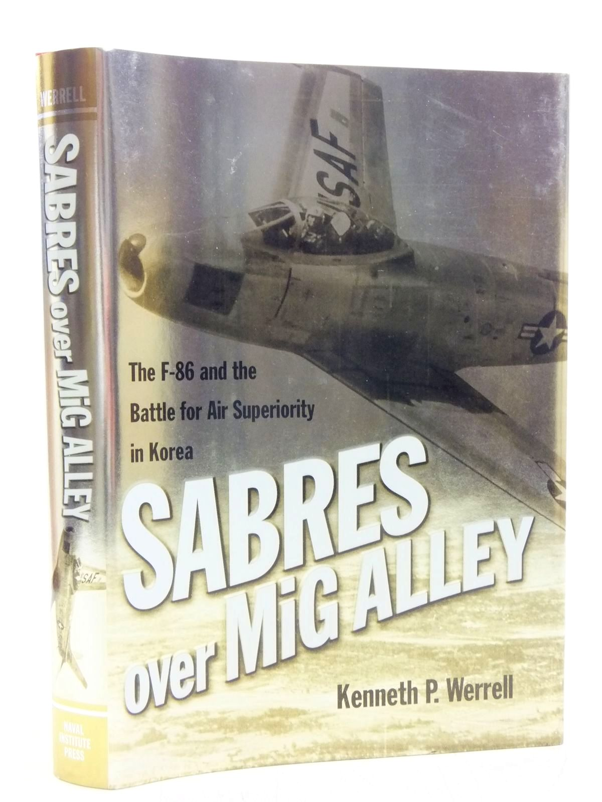 Photo of SABRES OVER MIG ALLEY written by Werrell, Kenneth P. published by Naval Institute Press (STOCK CODE: 2119062)  for sale by Stella & Rose's Books