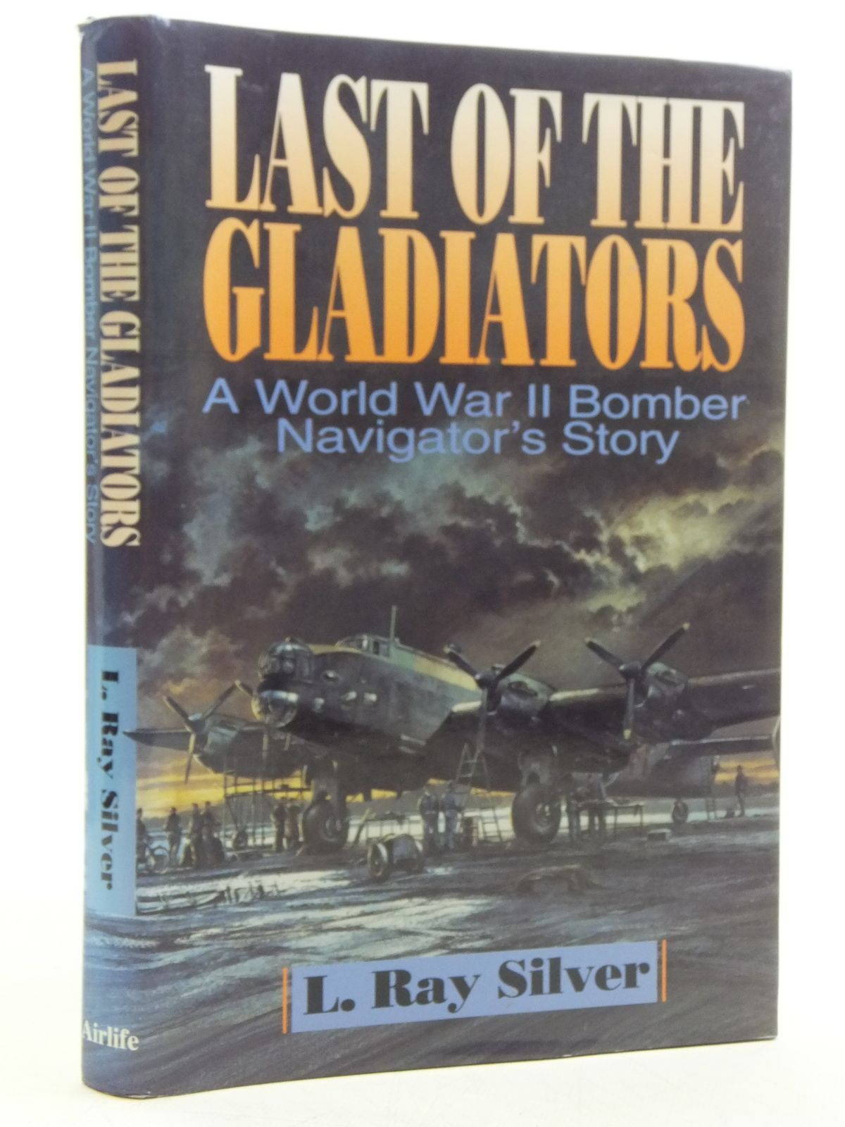Photo of LAST OF THE GLADIATORS A WORLD WAR II BOMBER NAVIGATOR'S STORY written by Silver, L. Ray published by Airlife (STOCK CODE: 2120365)  for sale by Stella & Rose's Books