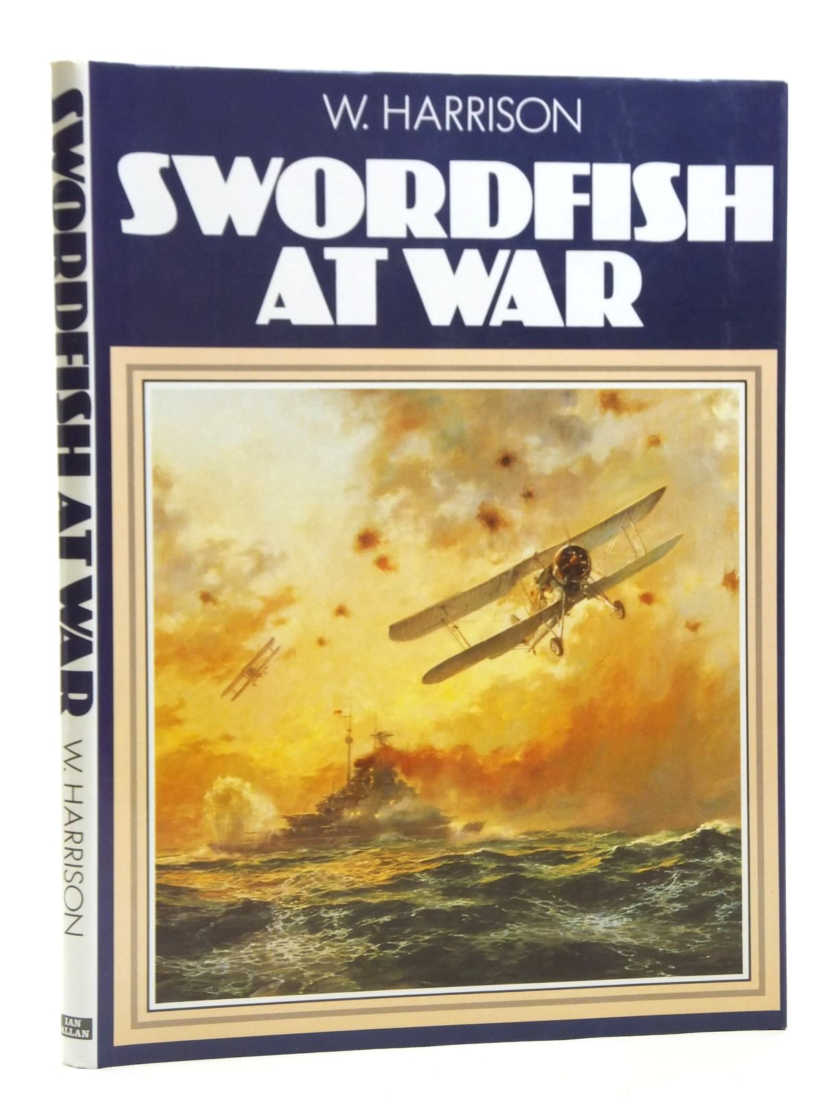 Photo of SWORDFISH AT WAR written by Harrison, W. published by Ian Allan Ltd. (STOCK CODE: 2120615)  for sale by Stella & Rose's Books