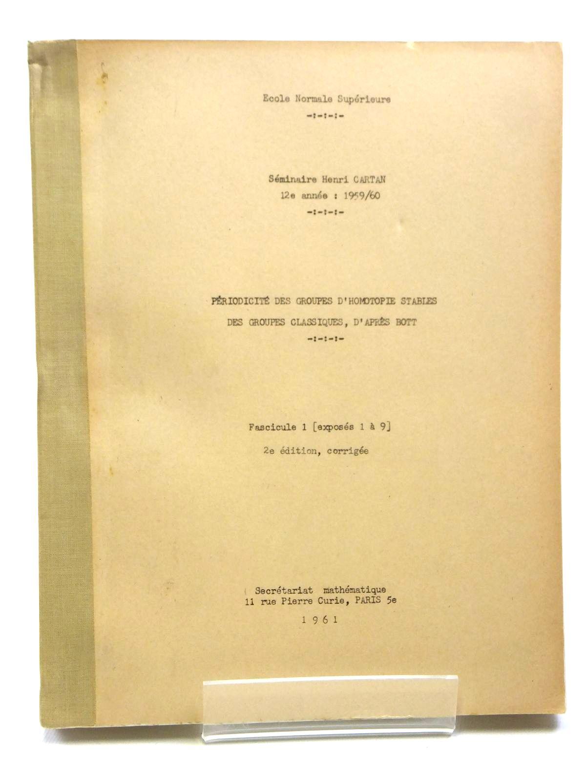 Photo of PERIODICITE DES GROUPES D'HOMOTOPIE STABLES DES GROUPES CLASSIQUES, D' APRES BOTT (VOLUME 1) written by Cartan, Henri<br />Zisman, Michel<br />Moore, John C.<br />et al, published by Secretariat Mathematique Paris (STOCK CODE: 2121027)  for sale by Stella & Rose's Books