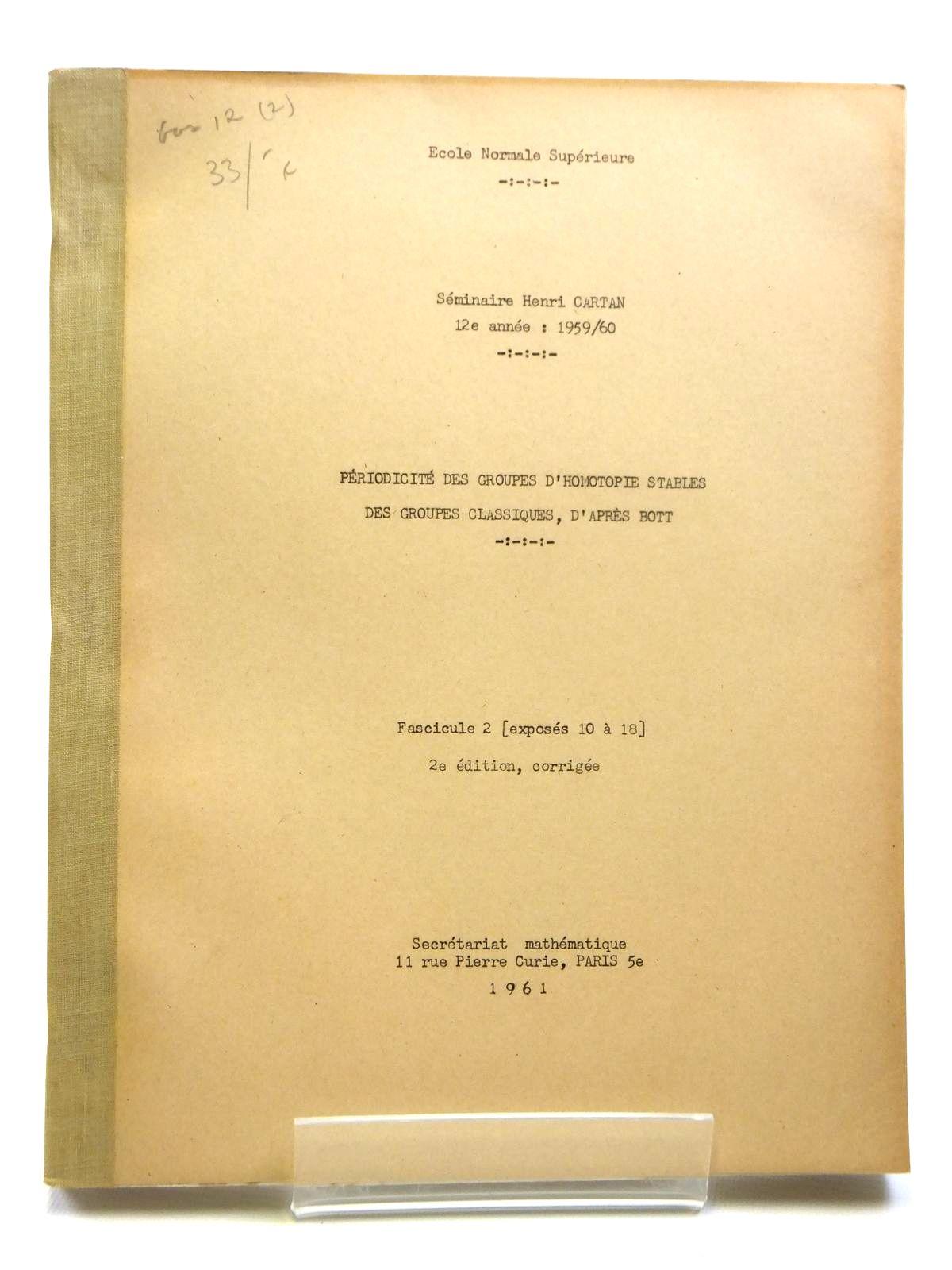 Photo of PERIODICITE DES GROUPES D'HOMOTOPIE STABLES DES GROUPES CLASSIQUES, D' APRES BOTT (VOLUME 2) written by Cartan, Henri<br />Zisman, Michel<br />Moore, John C.<br />et al, published by Secretariat Mathematique Paris (STOCK CODE: 2121036)  for sale by Stella & Rose's Books