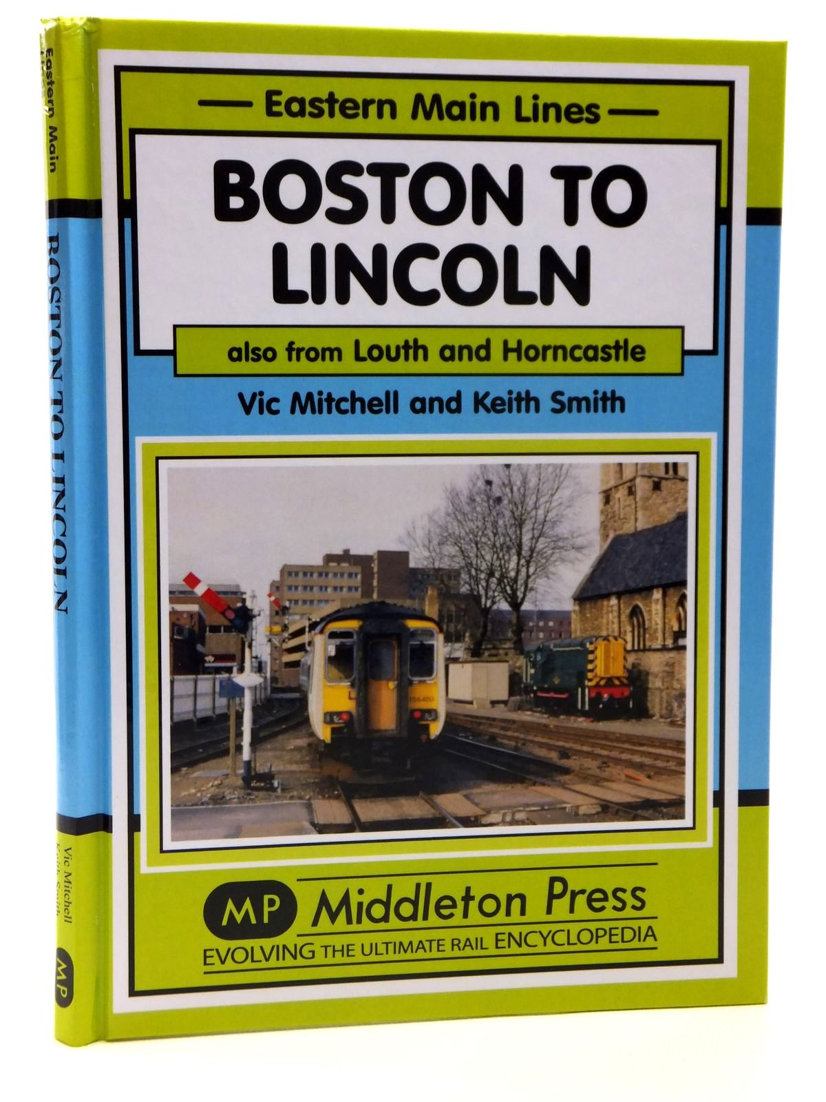 Photo of BOSTON TO LINCOLN ALSO FROM LOUTH AND HORNCASTLE (EASTERN MAIN LINES) written by Mitchell, Vic<br />Smith, Keith published by Middleton Press (STOCK CODE: 2121304)  for sale by Stella & Rose's Books