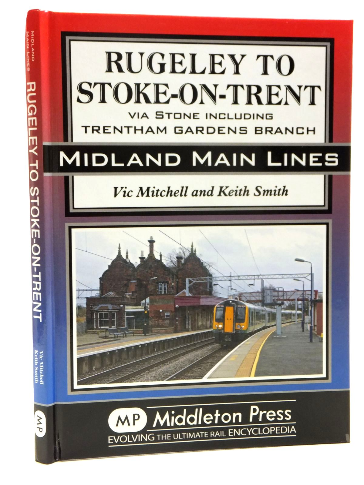 Photo of RUGELEY TO STOKE-ON-TRENT VIA STONE INCLUDING TRENTHAM GARDENS BRANCH (MIDLAND MAIN LINES) written by Mitchell, Vic<br />Smith, Keith published by Middleton Press (STOCK CODE: 2121377)  for sale by Stella & Rose's Books